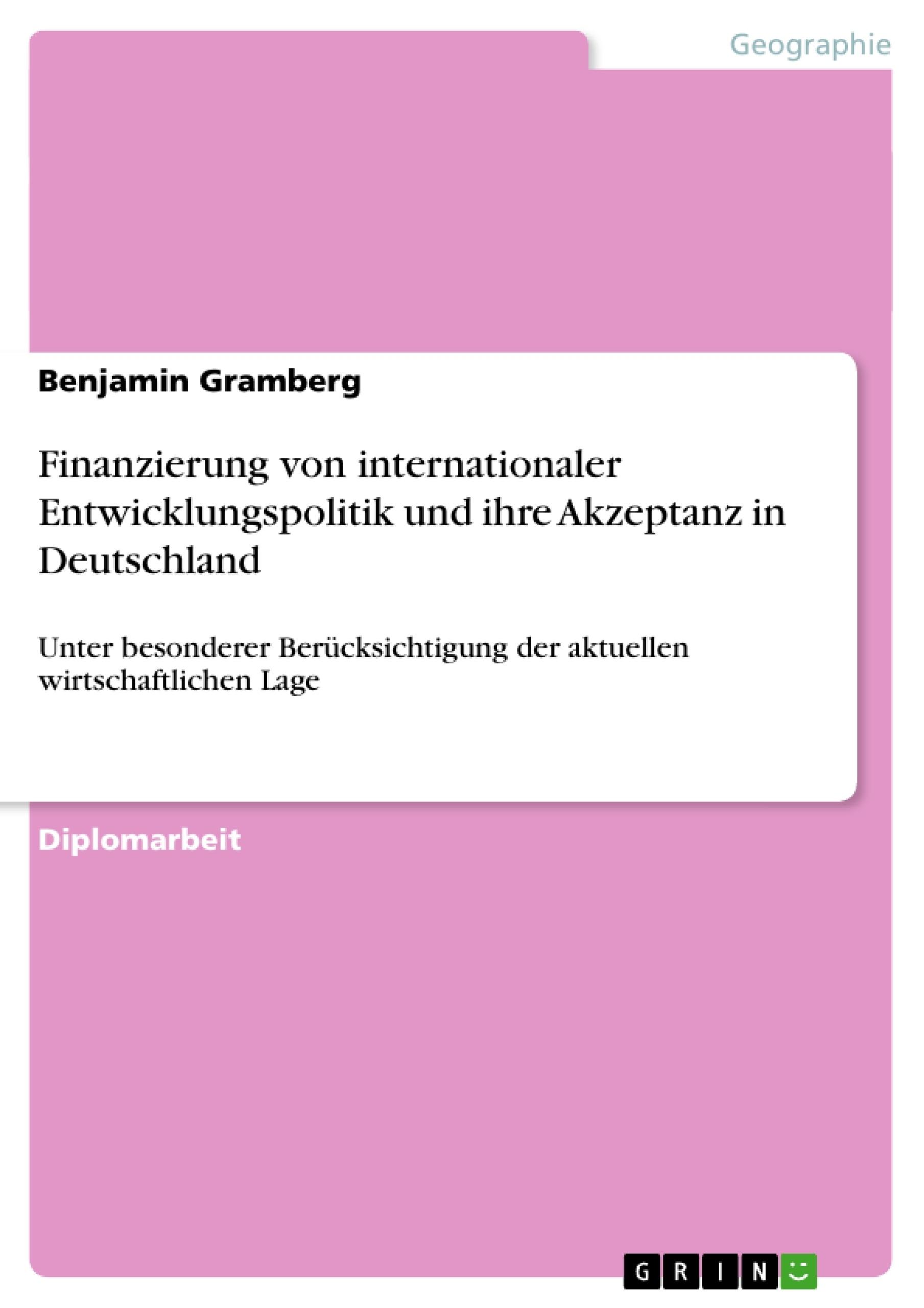 Titel: Finanzierung von internationaler Entwicklungspolitik und ihre Akzeptanz in Deutschland