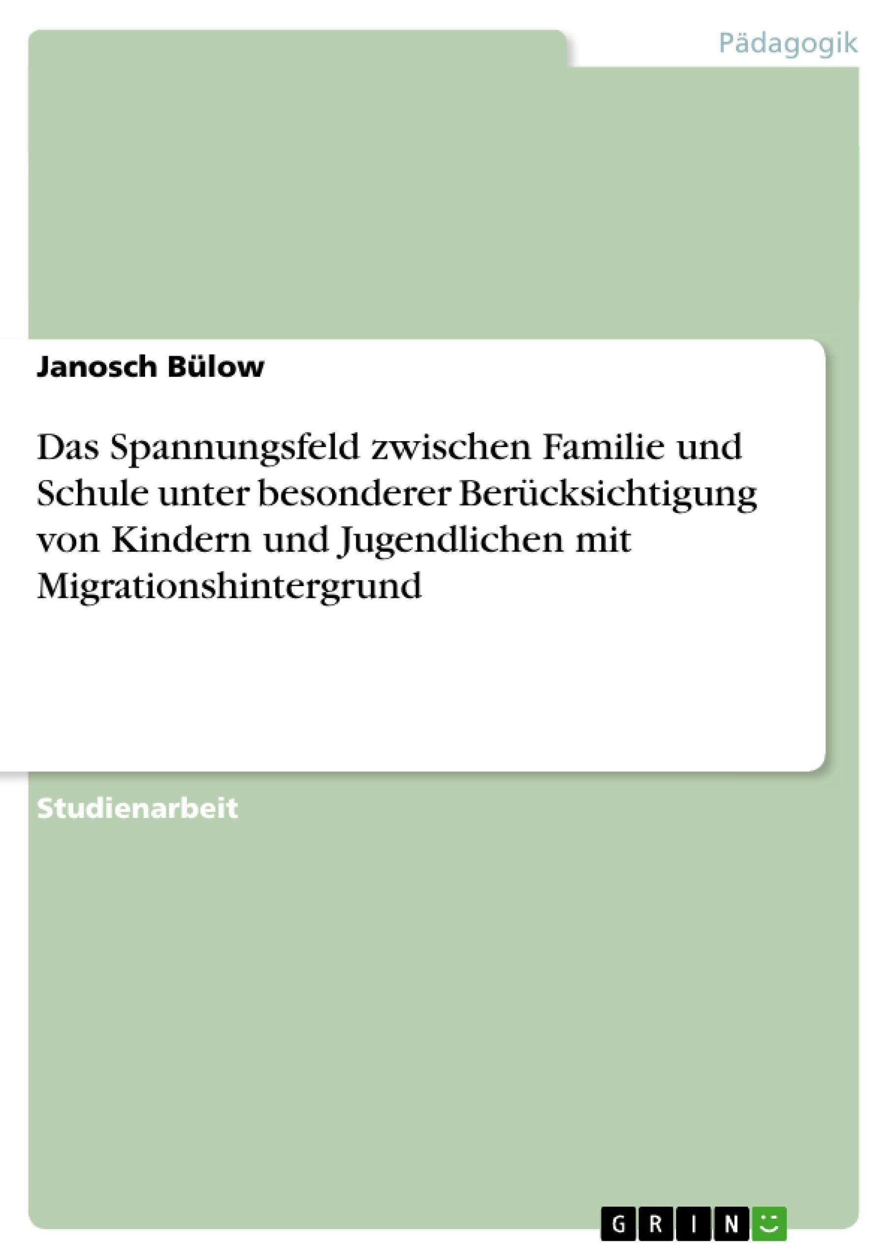 Titel: Das Spannungsfeld zwischen Familie und Schule unter besonderer Berücksichtigung von Kindern und Jugendlichen mit Migrationshintergrund