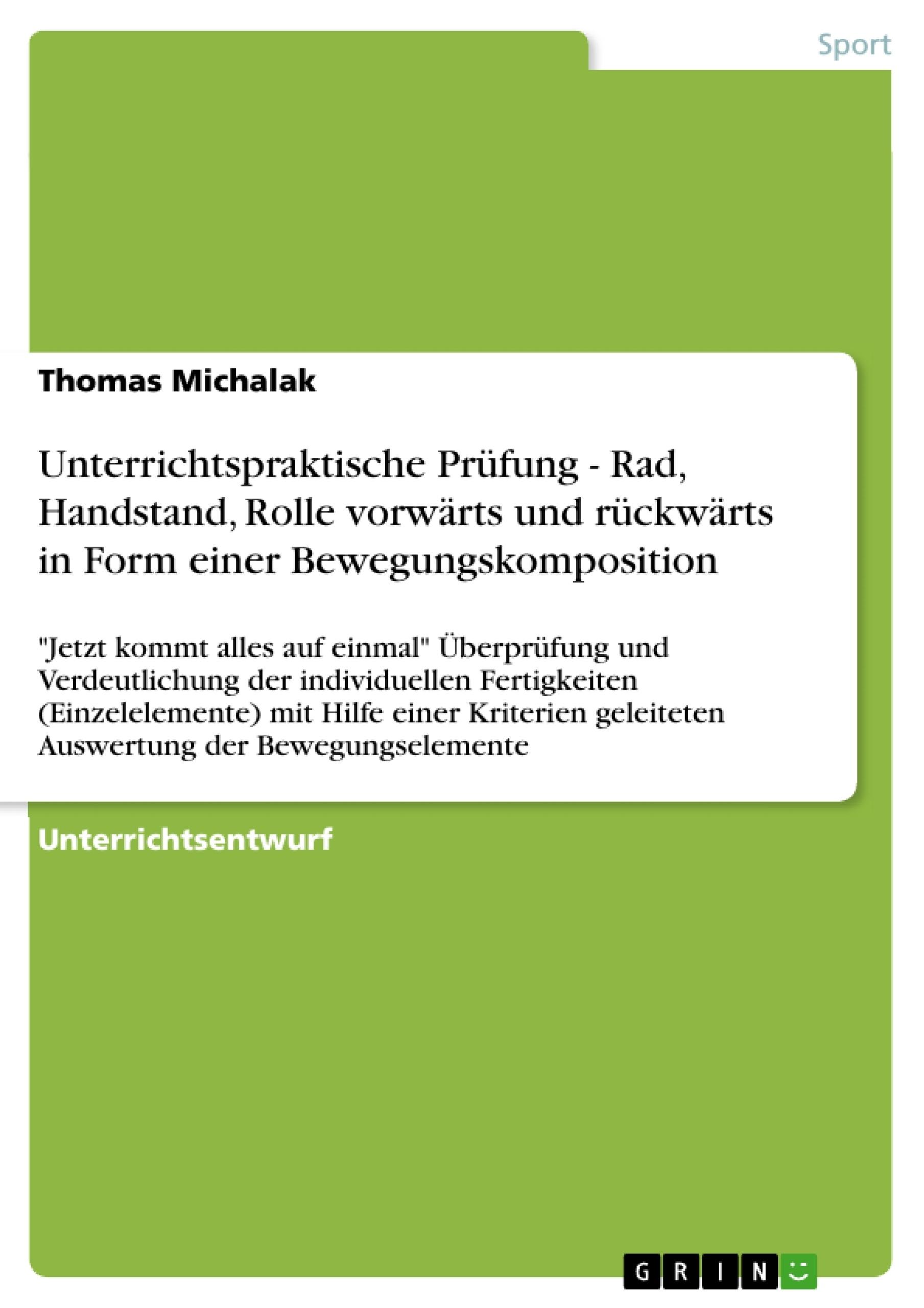 Titel: Unterrichtspraktische Prüfung - Rad, Handstand, Rolle vorwärts und rückwärts in Form einer Bewegungskomposition