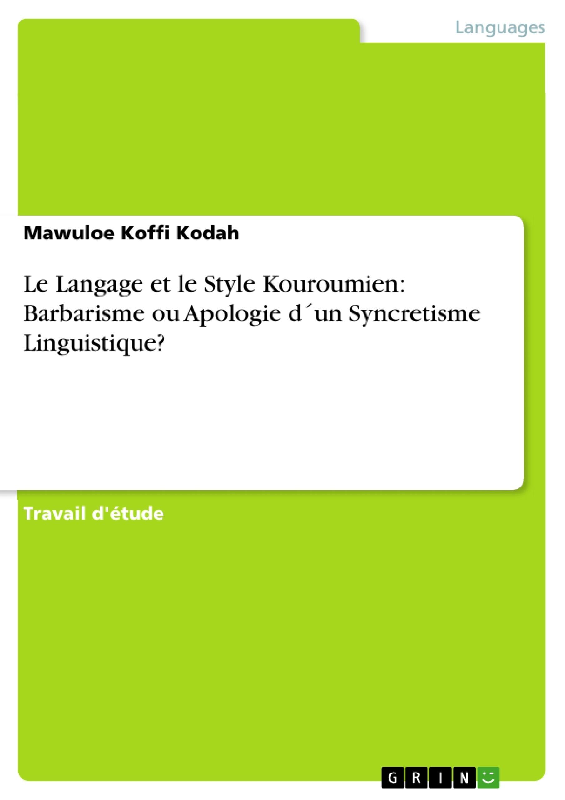 Titre: Le Langage et le Style Kouroumien: Barbarisme ou Apologie d´un Syncretisme Linguistique?