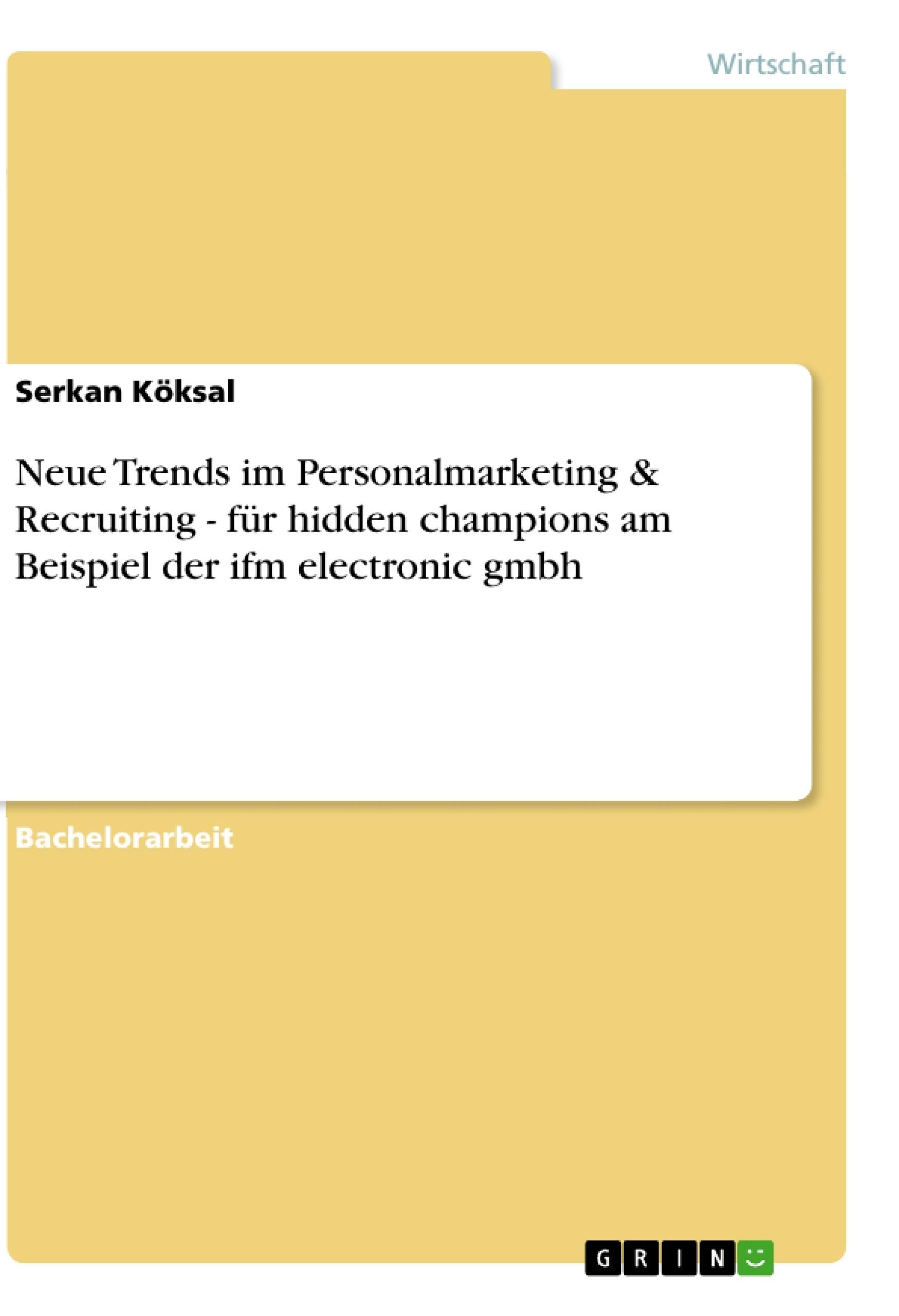 Titel: Neue Trends im Personalmarketing & Recruiting - für hidden champions am Beispiel der ifm electronic gmbh