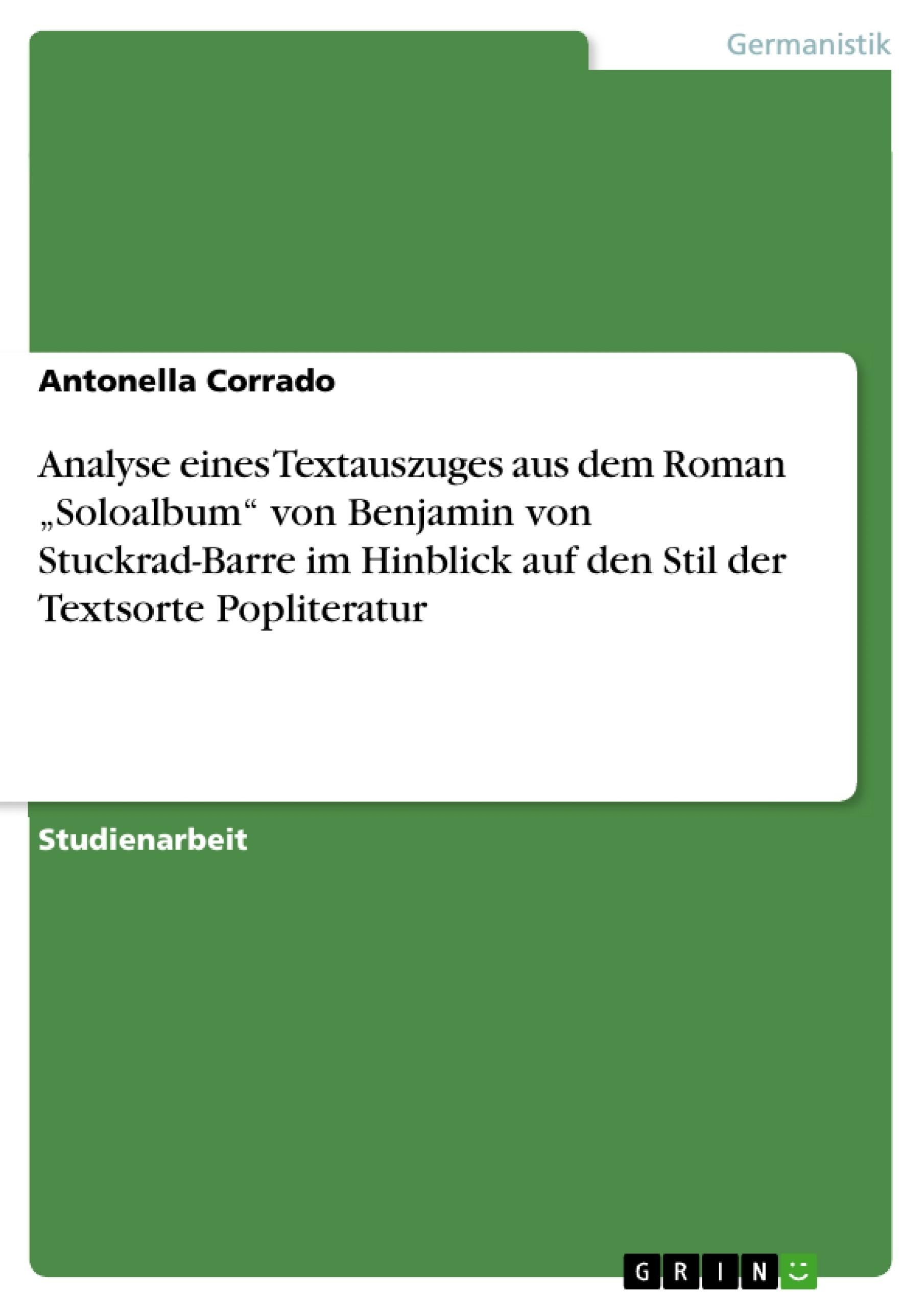 """Titel: Analyse eines Textauszuges aus dem Roman """"Soloalbum"""" von Benjamin von Stuckrad-Barre im Hinblick auf den Stil der Textsorte Popliteratur"""