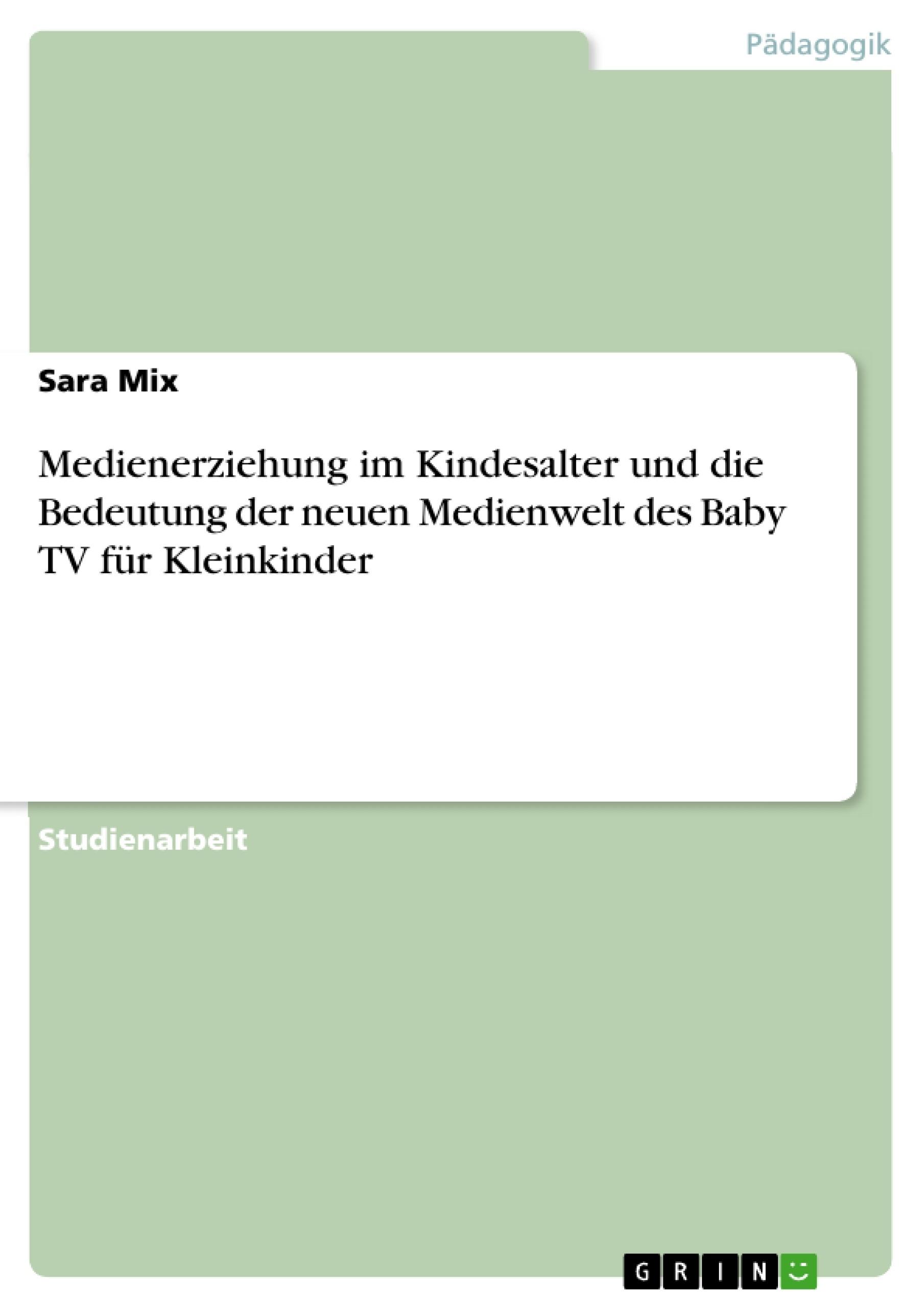 Titel: Medienerziehung im Kindesalter und die Bedeutung der neuen Medienwelt des Baby TV  für Kleinkinder