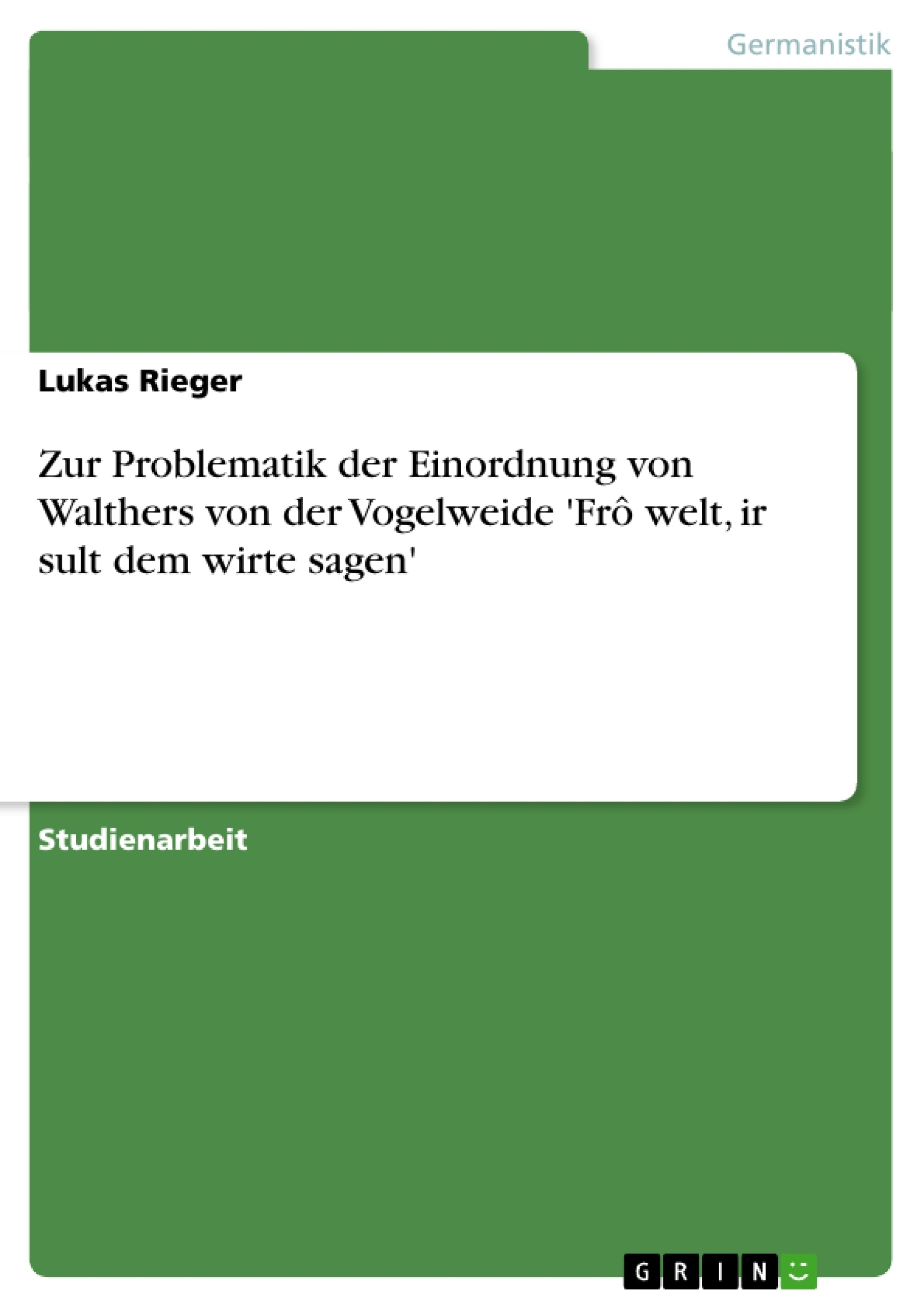 Titel: Zur Problematik der Einordnung von Walthers von der Vogelweide 'Frô welt, ir sult dem wirte sagen'