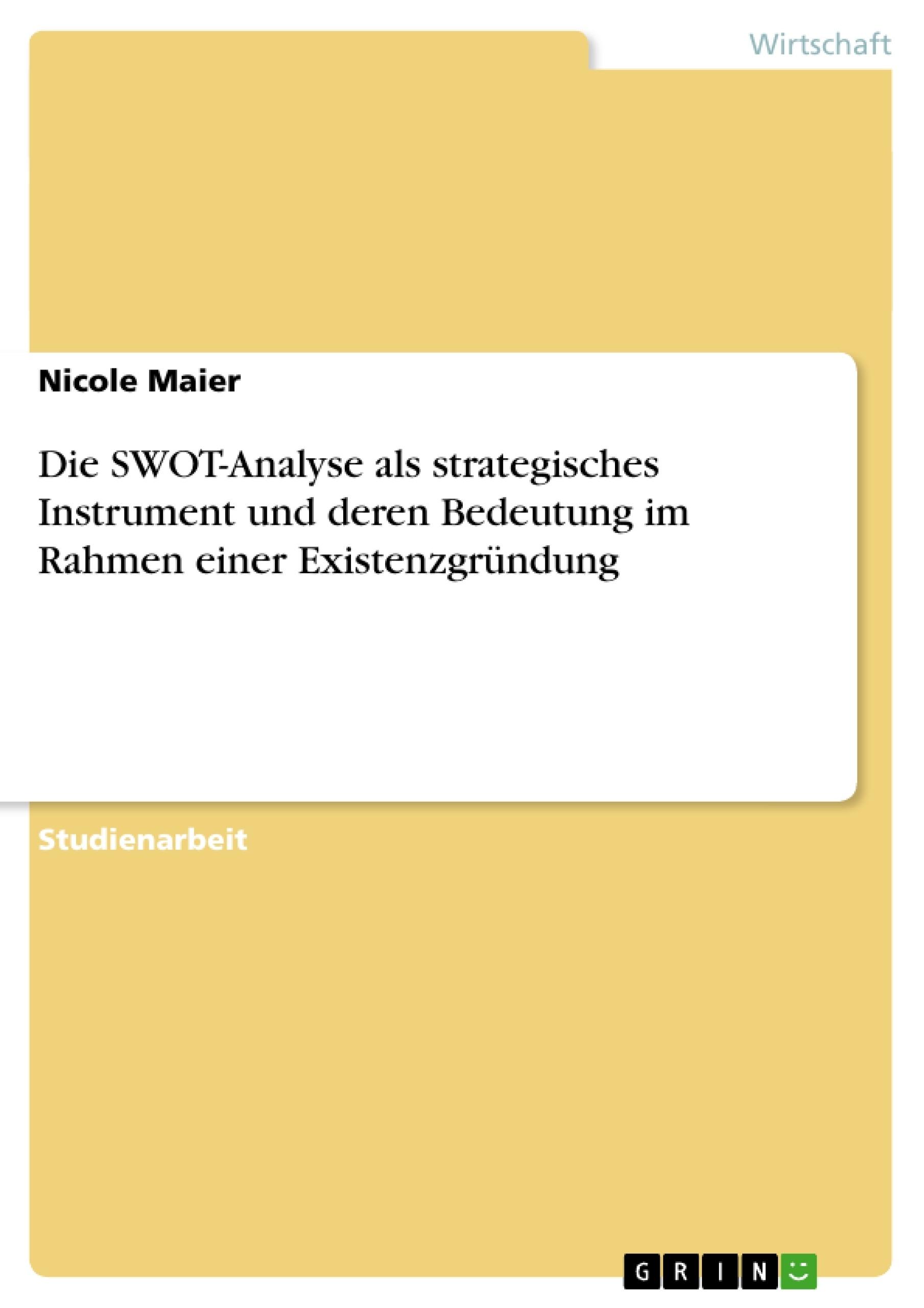 Titel: Die SWOT-Analyse als strategisches Instrument und deren Bedeutung im Rahmen einer Existenzgründung