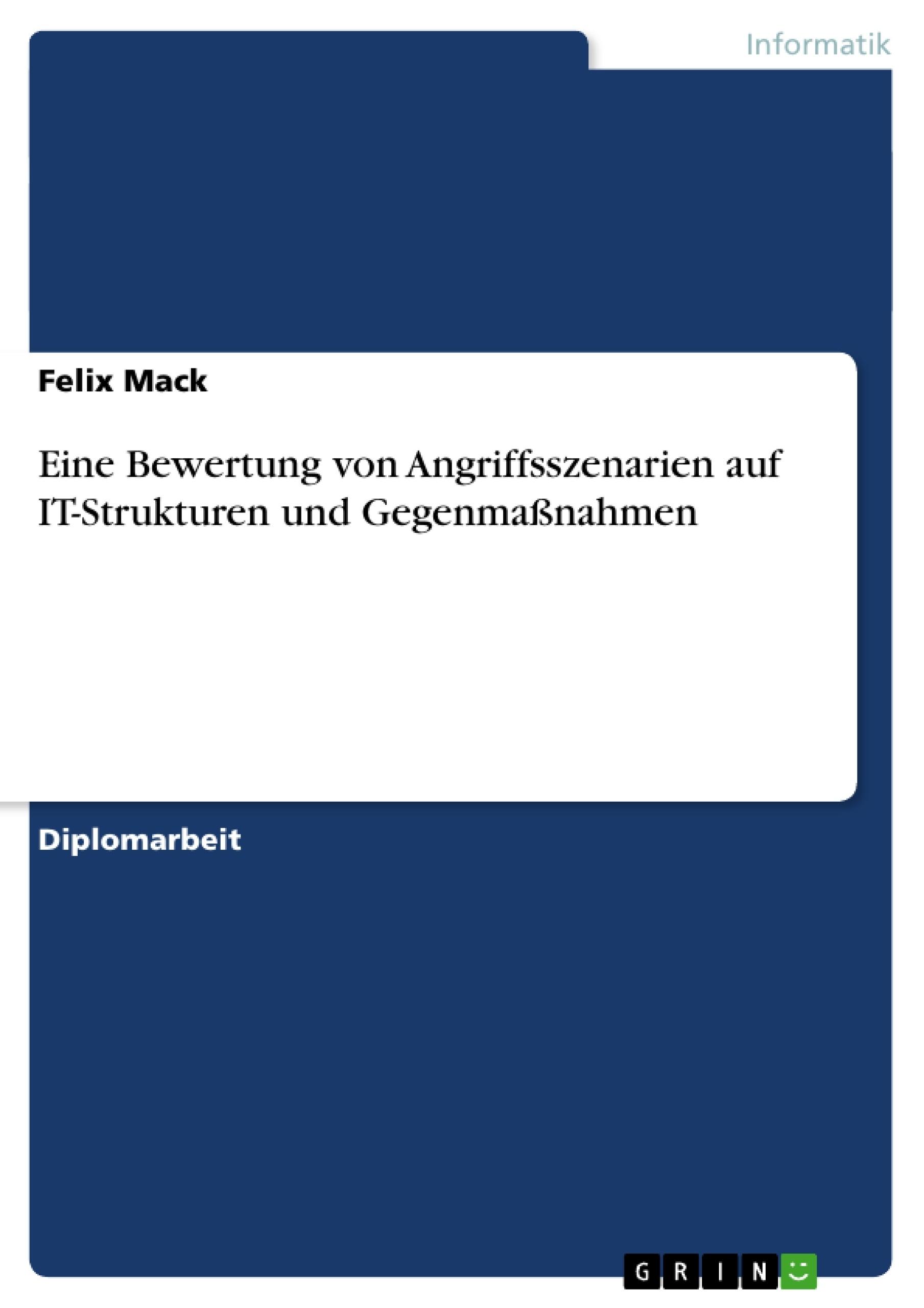 Titel: Eine Bewertung von Angriffsszenarien auf IT-Strukturen und Gegenmaßnahmen