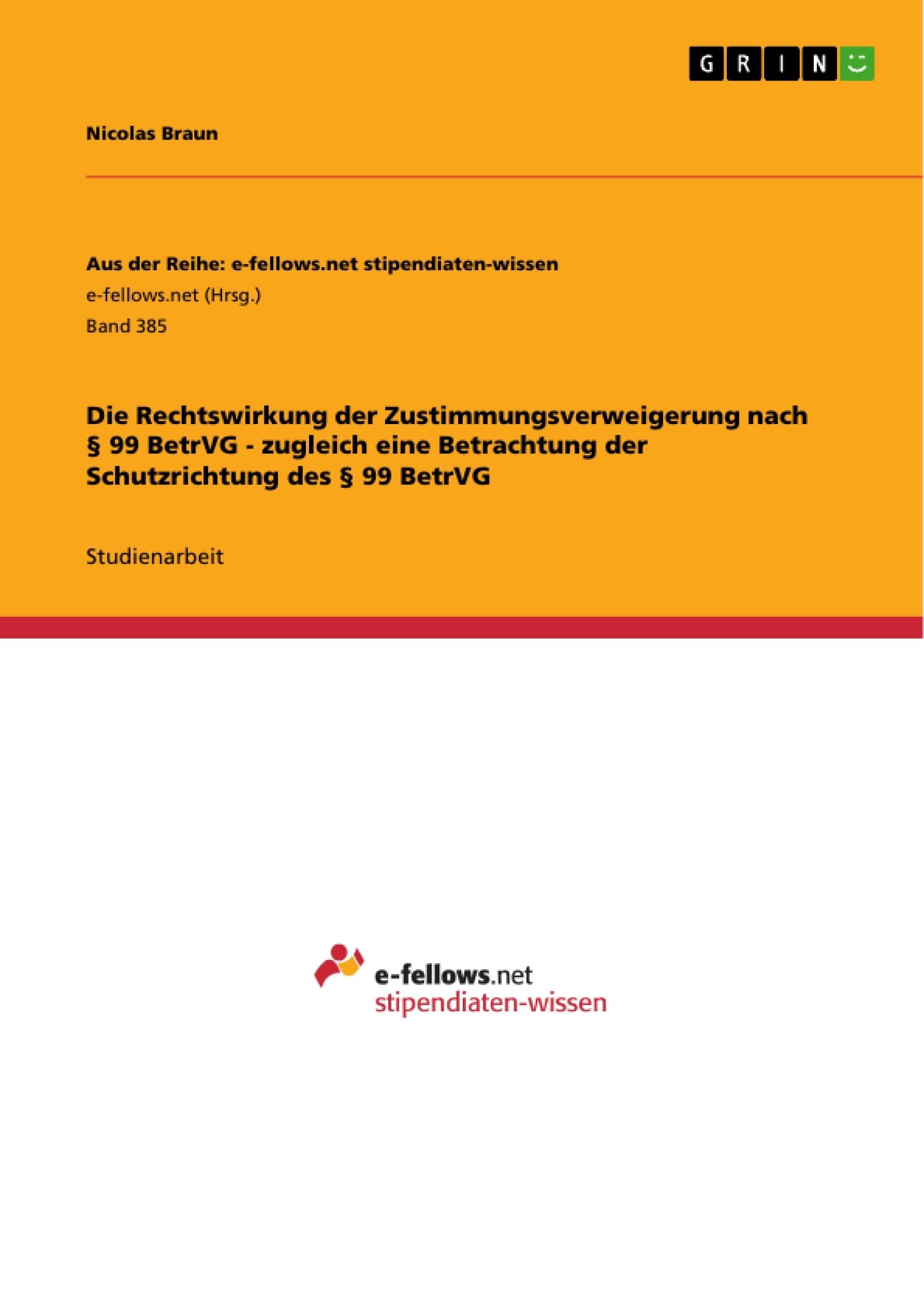 Titel: Die Rechtswirkung der Zustimmungsverweigerung nach § 99 BetrVG - zugleich eine Betrachtung der Schutzrichtung des § 99 BetrVG