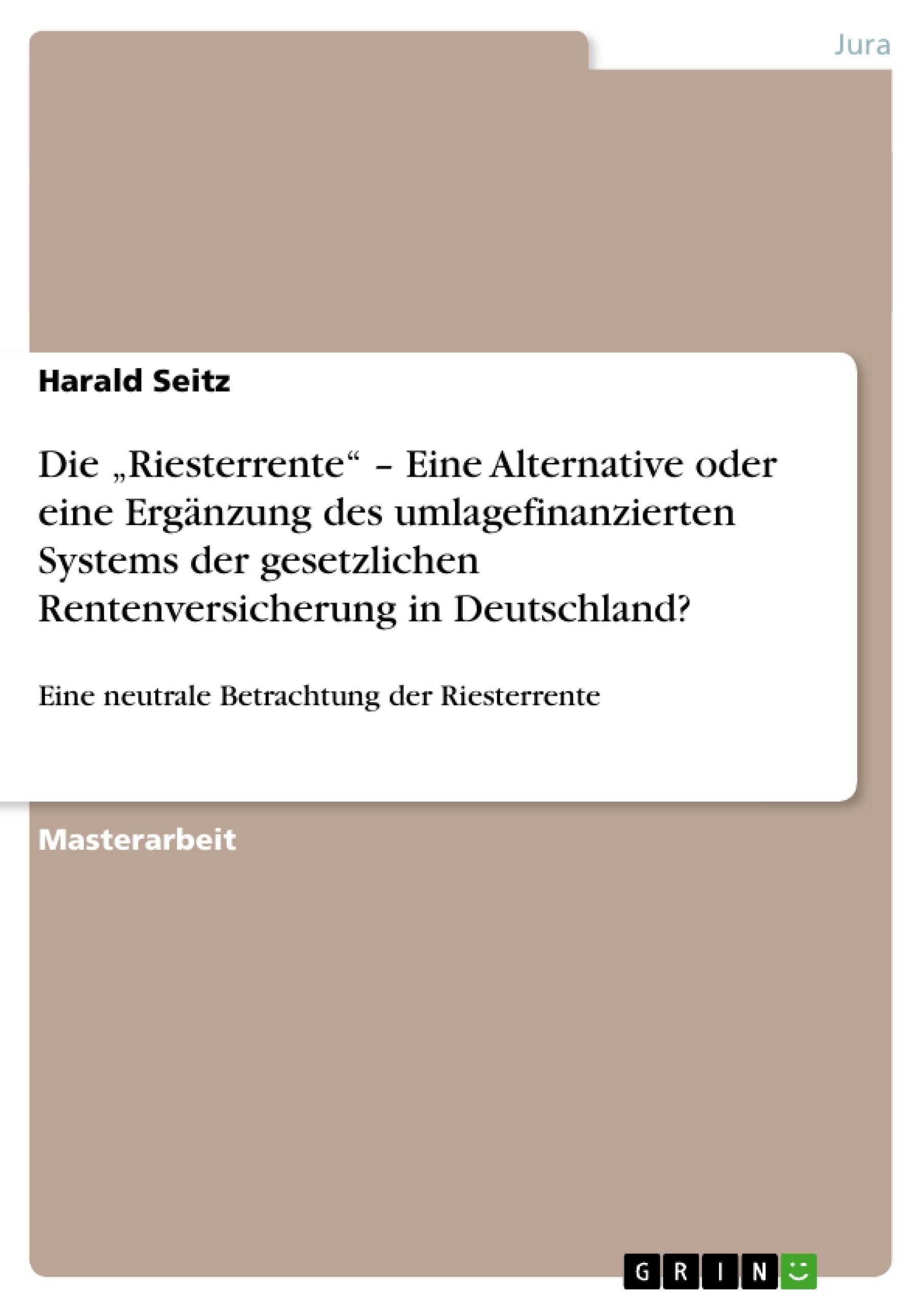 """Titel: Die """"Riesterrente"""" – Eine Alternative oder eine Ergänzung des umlagefinanzierten Systems der gesetzlichen Rentenversicherung in Deutschland?"""