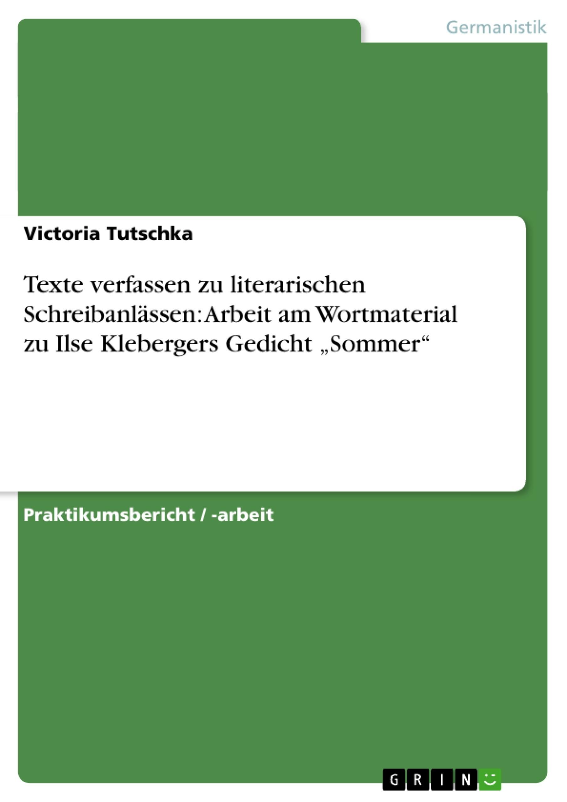 """Titel: Texte verfassen zu literarischen Schreibanlässen: Arbeit am Wortmaterial zu Ilse Klebergers Gedicht """"Sommer"""""""