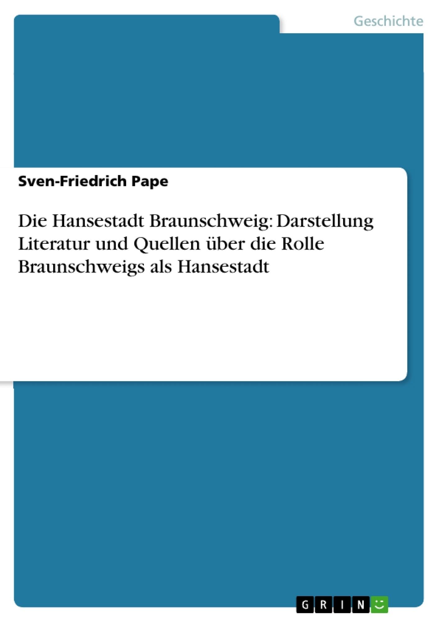 Titel: Die Hansestadt Braunschweig: Darstellung Literatur und Quellen über die Rolle Braunschweigs als Hansestadt
