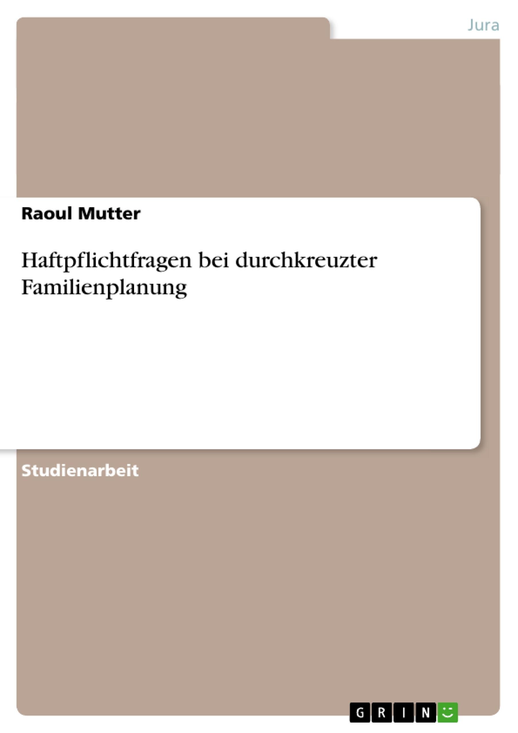 Titel: Haftpflichtfragen bei durchkreuzter Familienplanung