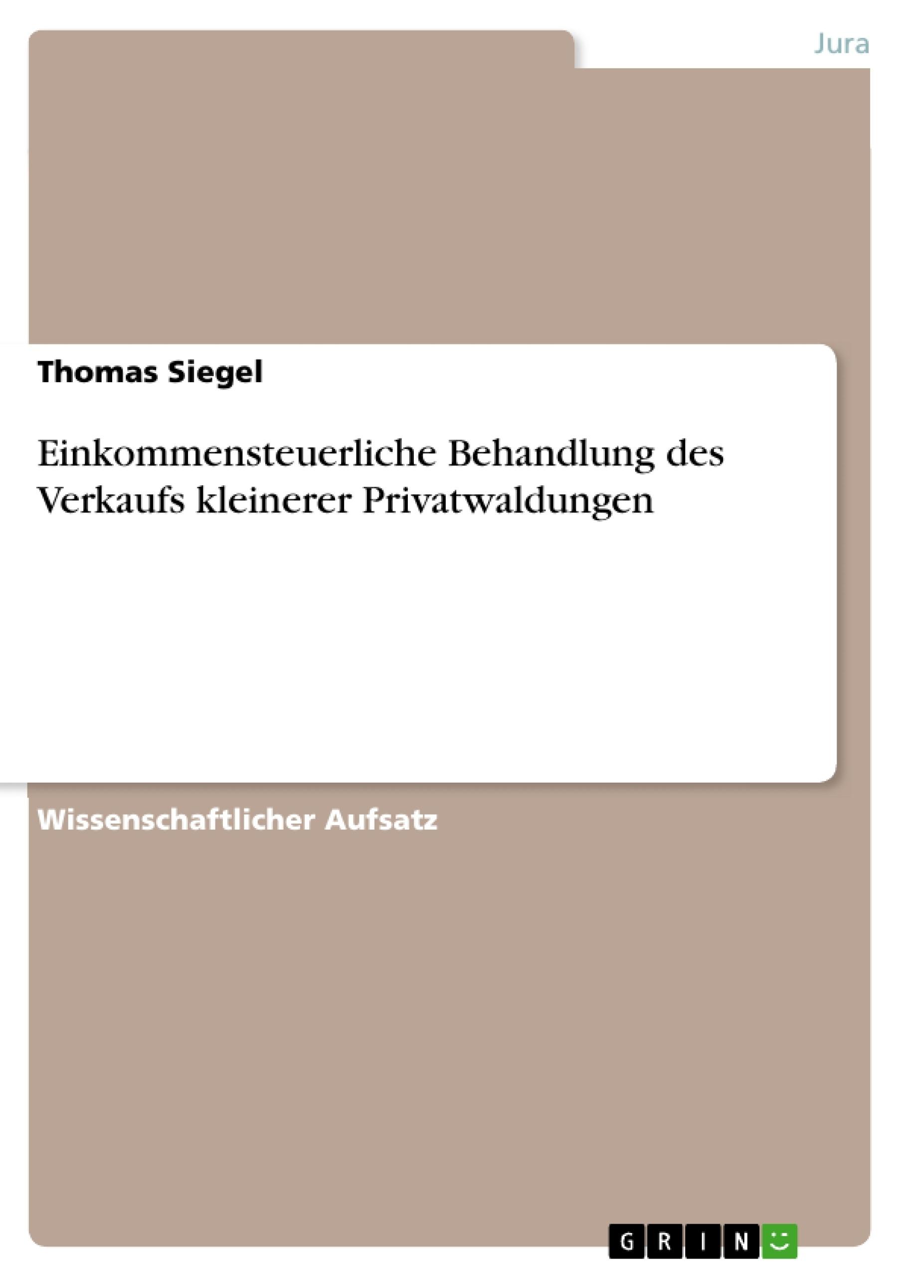 Titel: Einkommensteuerliche Behandlung des Verkaufs kleinerer Privatwaldungen