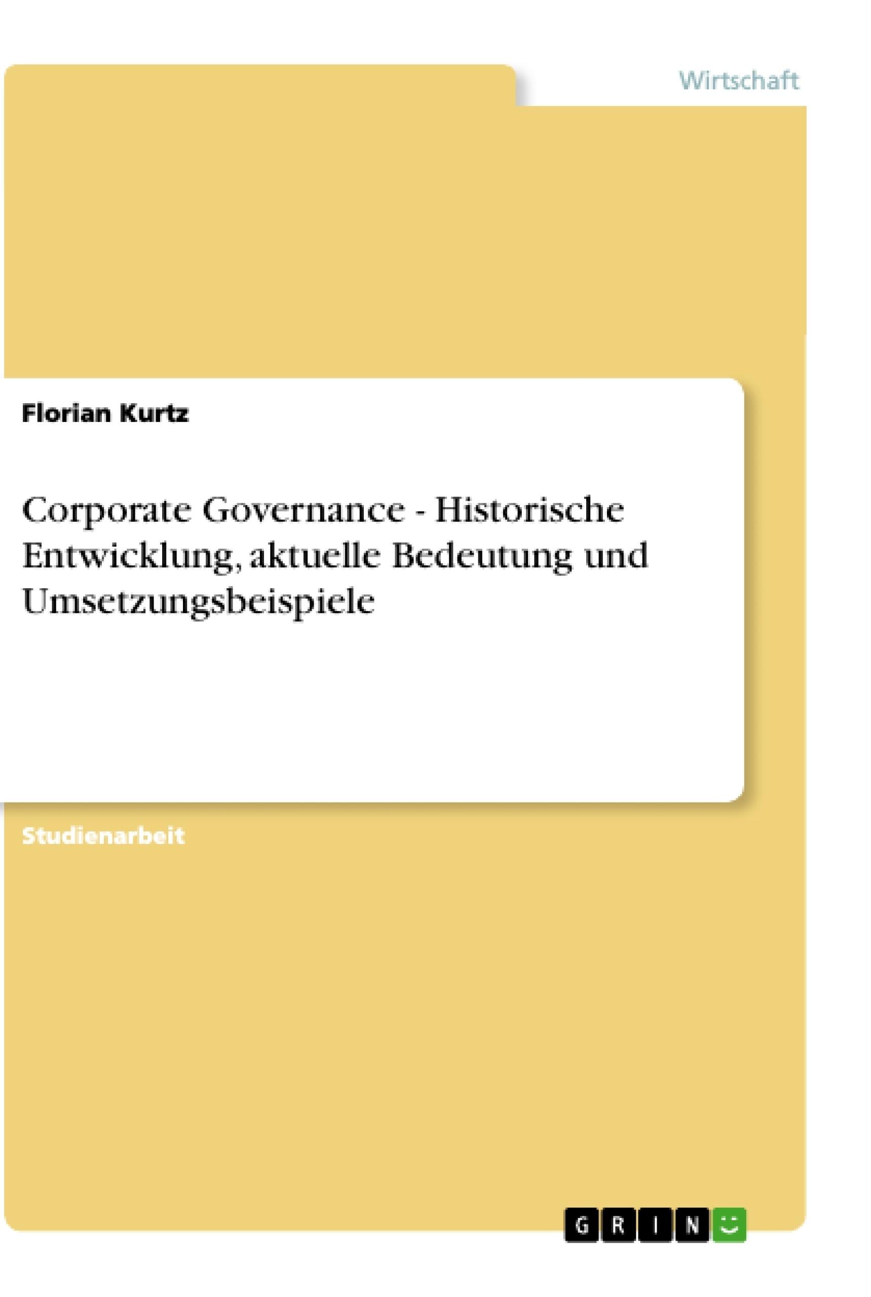 Titel: Corporate Governance - Historische Entwicklung, aktuelle Bedeutung und Umsetzungsbeispiele