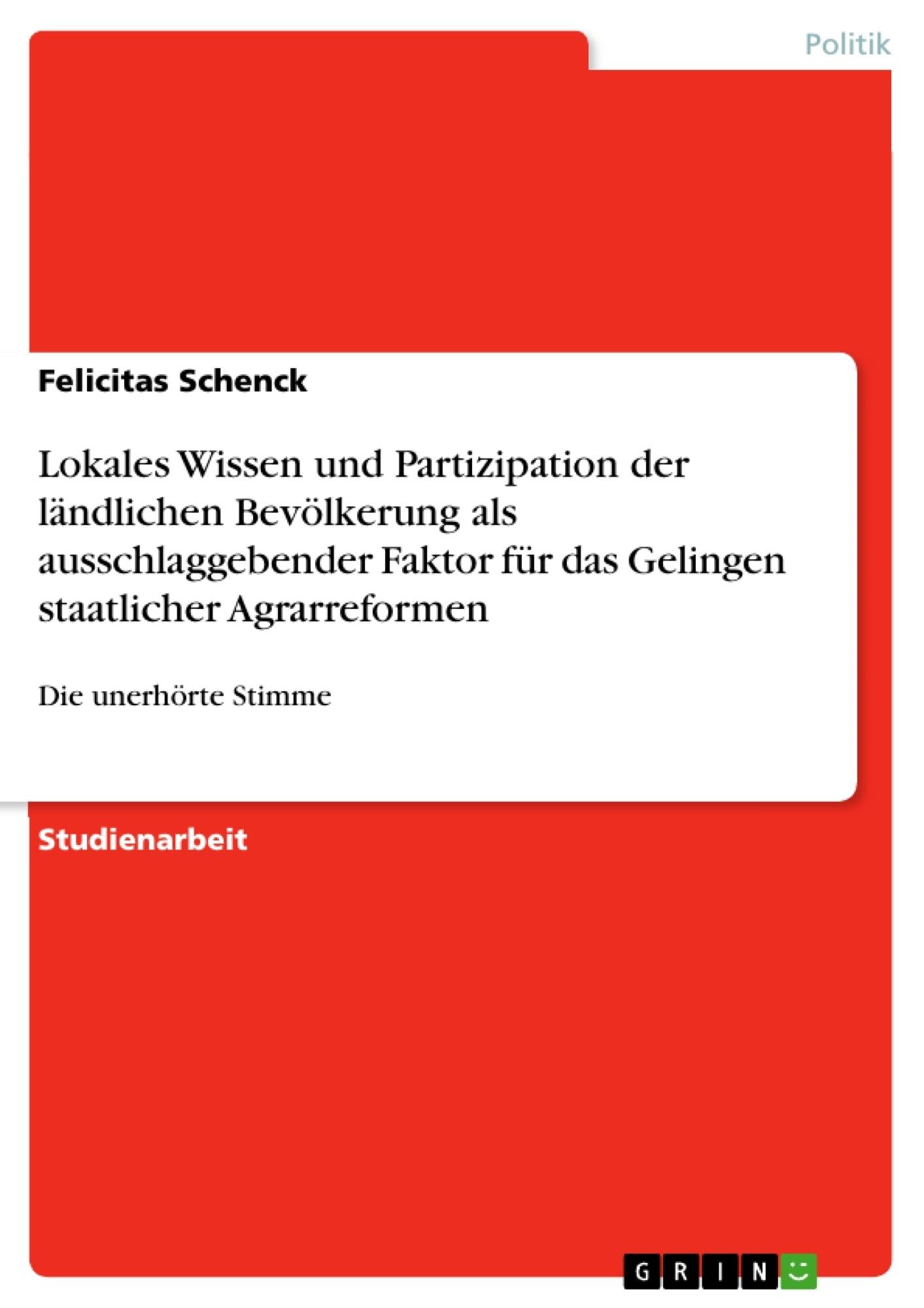 Titel: Lokales Wissen und Partizipation der ländlichen Bevölkerung als ausschlaggebender Faktor für das Gelingen staatlicher Agrarreformen