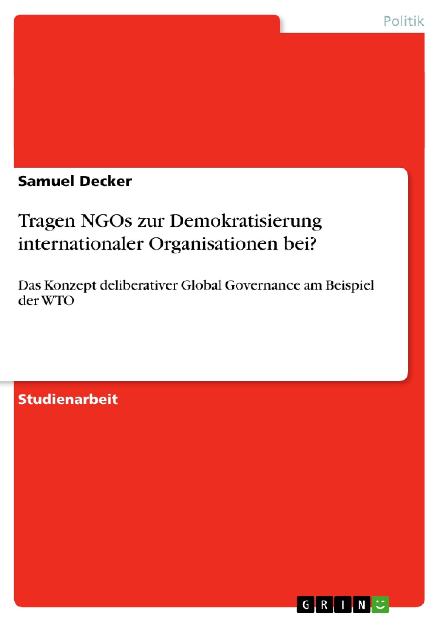 Titel: Tragen NGOs zur Demokratisierung internationaler Organisationen bei?