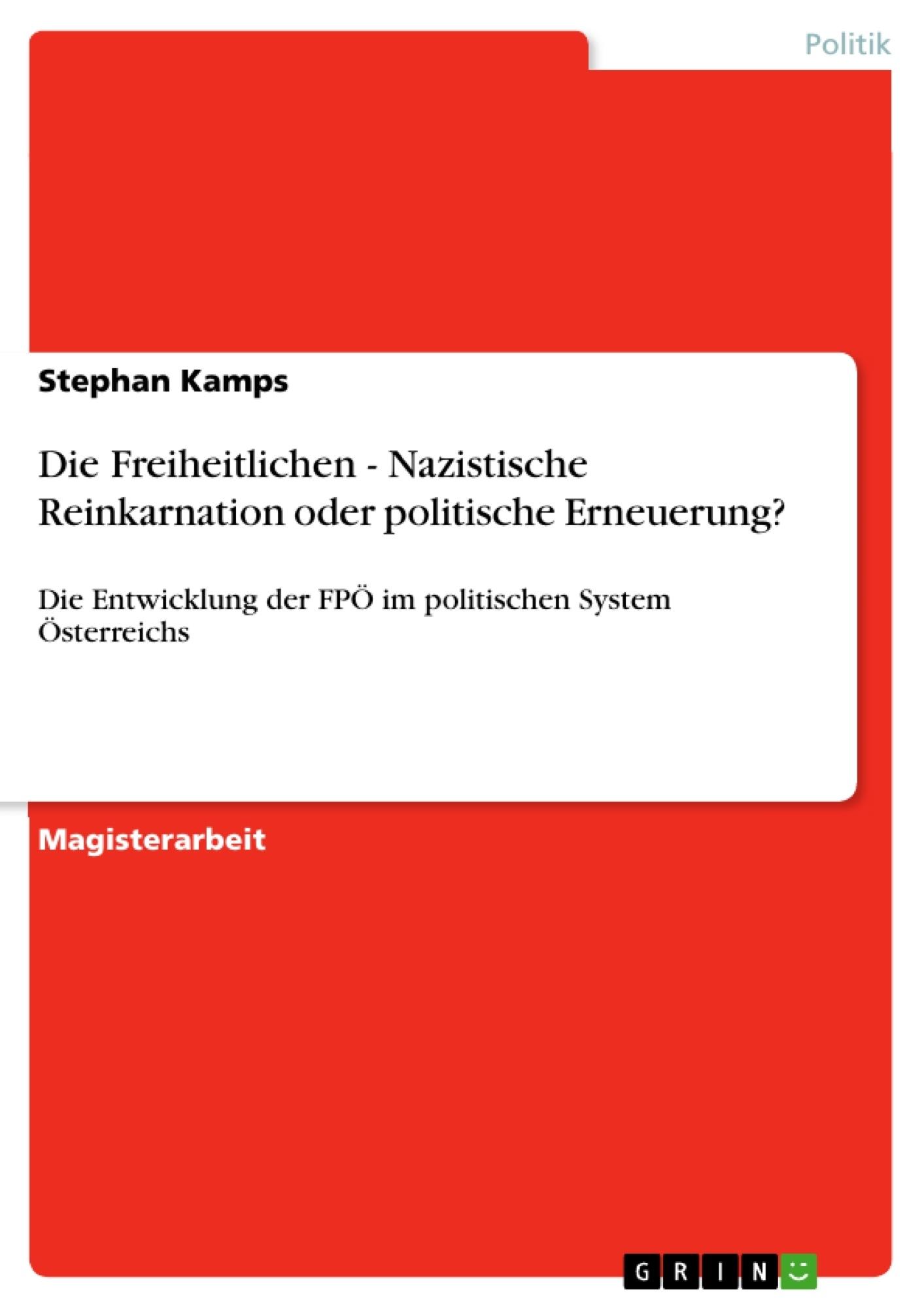 Titel: Die Freiheitlichen - Nazistische Reinkarnation oder politische Erneuerung?