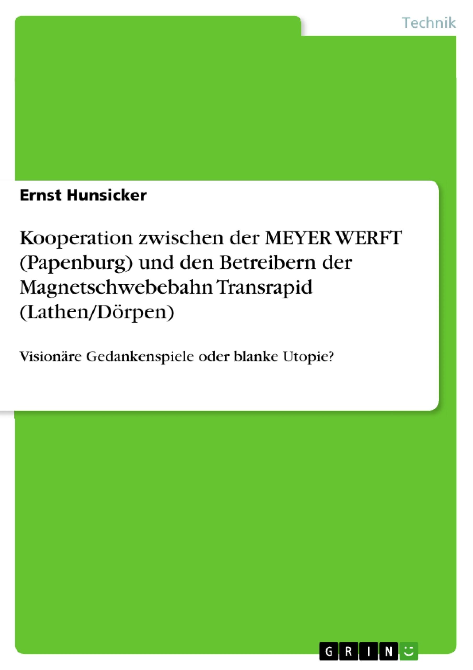 Titel: Kooperation zwischen der MEYER WERFT (Papenburg) und den Betreibern der Magnetschwebebahn Transrapid (Lathen/Dörpen)