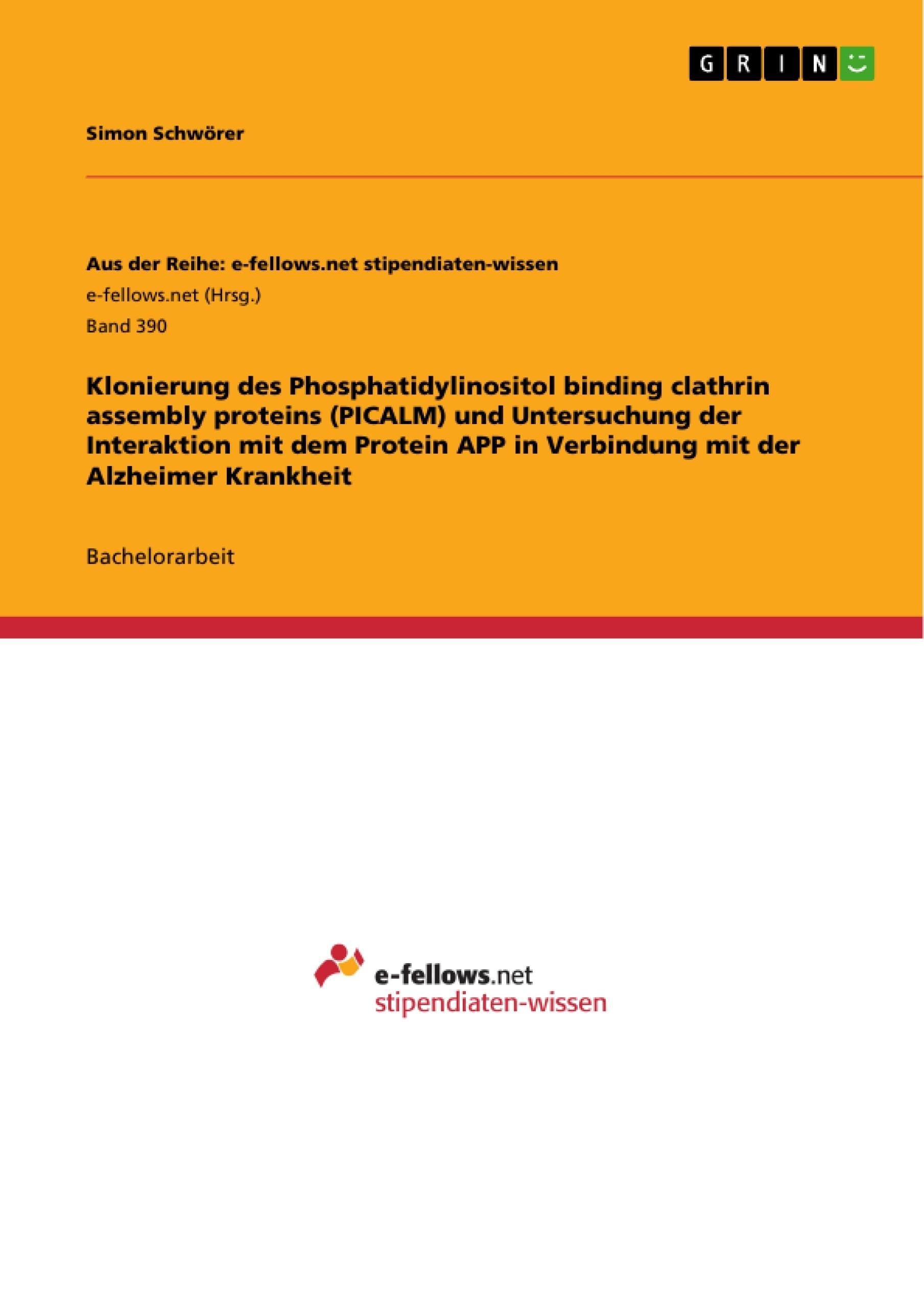 Titel: Klonierung des Phosphatidylinositol binding clathrin assembly proteins (PICALM) und Untersuchung der Interaktion mit dem Protein APP in Verbindung mit der Alzheimer Krankheit
