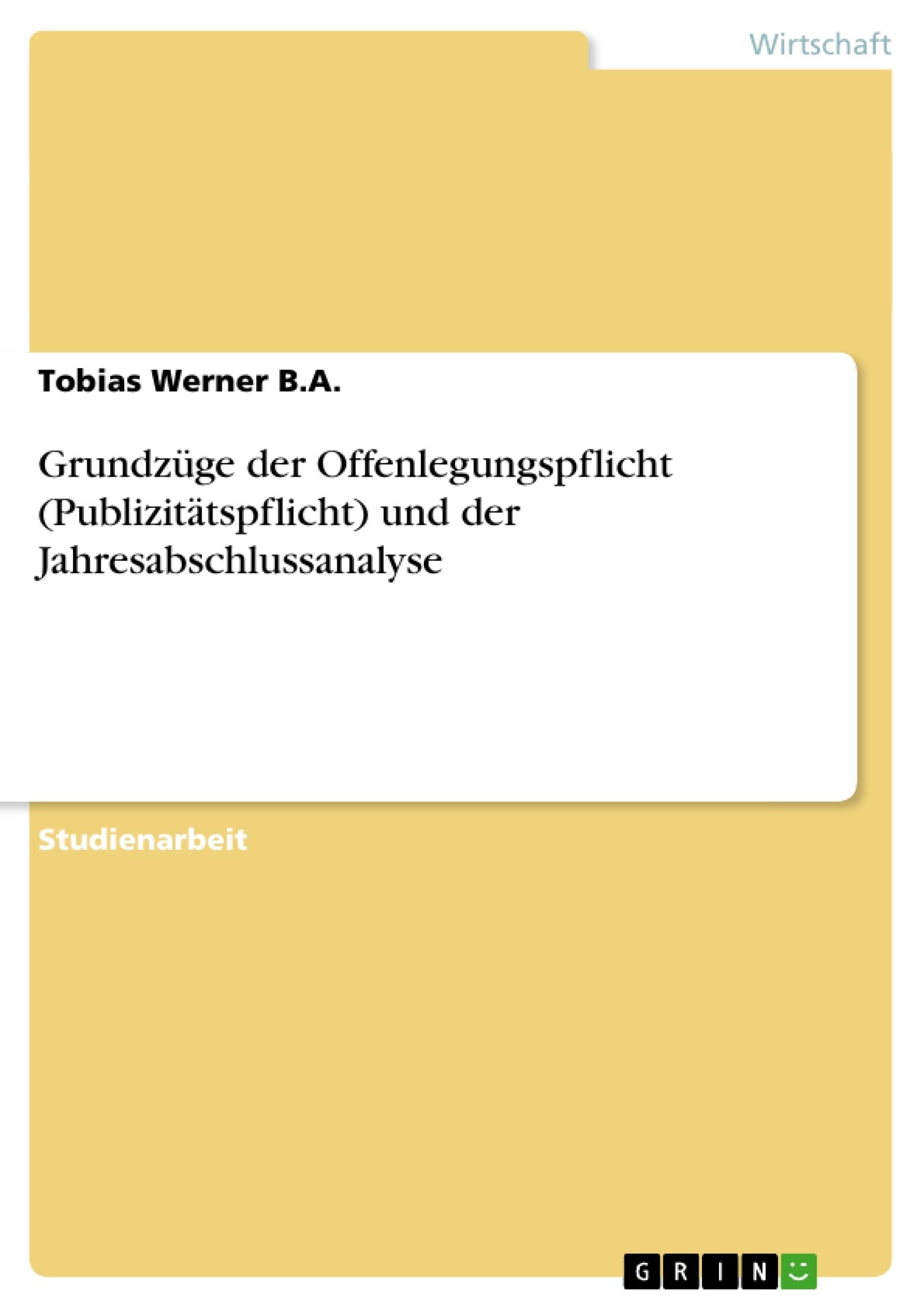 Titel: Grundzüge der Offenlegungspflicht (Publizitätspflicht) und der Jahresabschlussanalyse