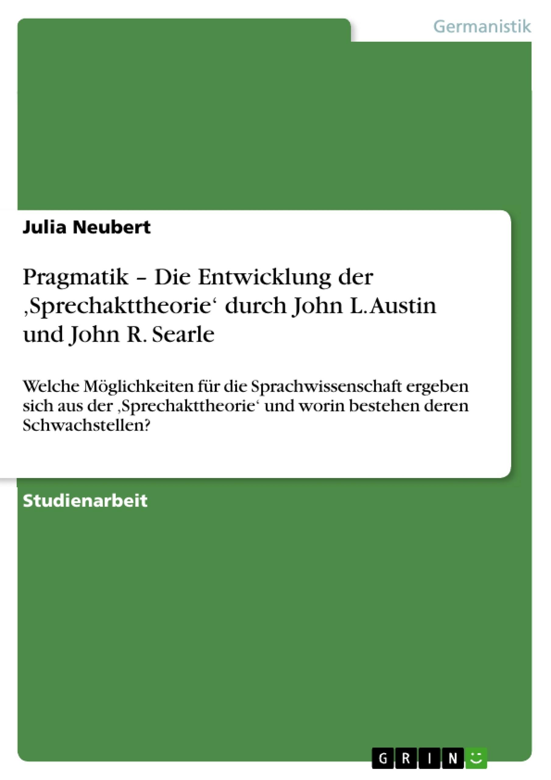 Titel: Pragmatik – Die Entwicklung der 'Sprechakttheorie' durch John L. Austin und John R. Searle