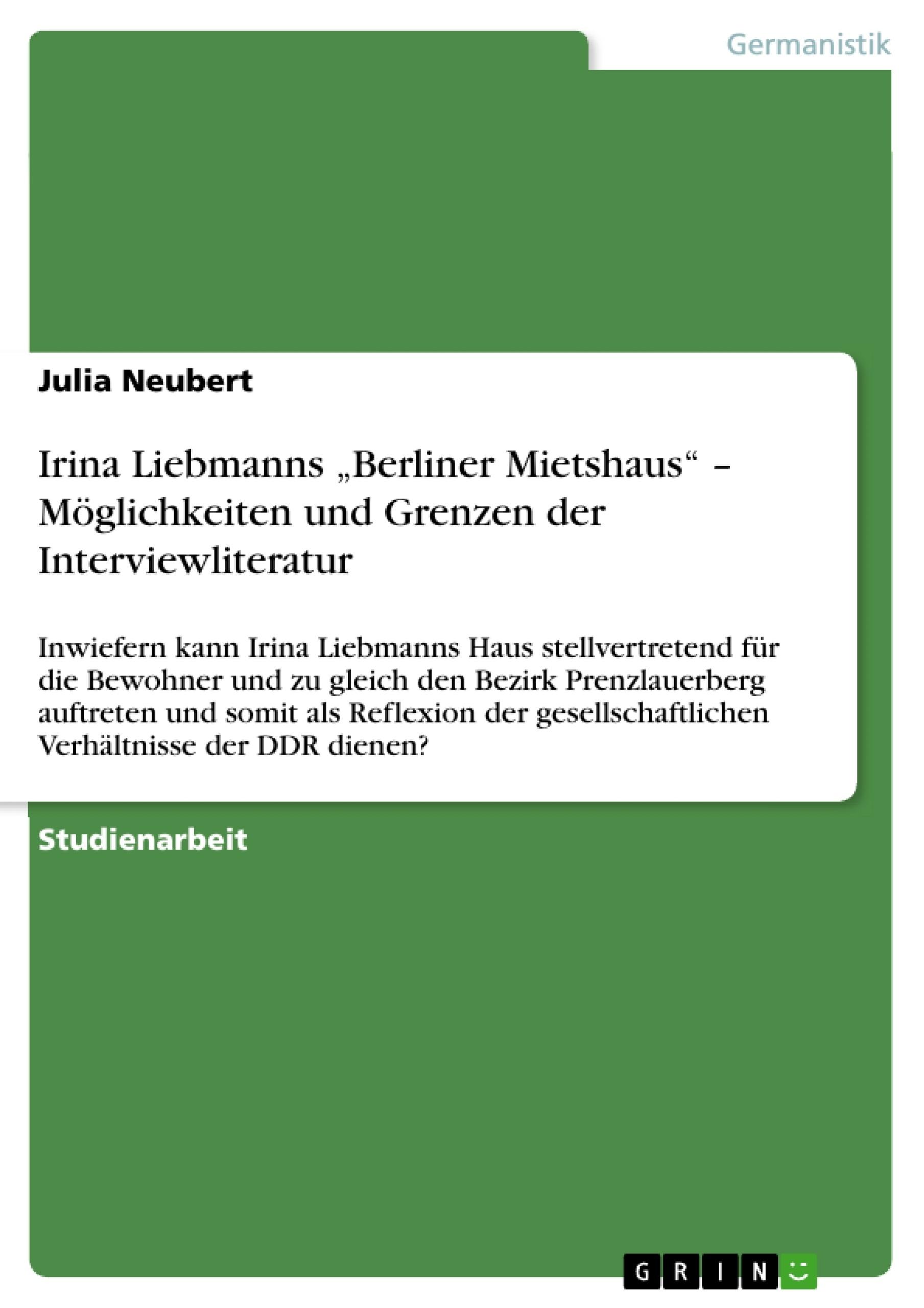 """Titel: Irina Liebmanns """"Berliner Mietshaus"""" – Möglichkeiten und Grenzen der Interviewliteratur"""