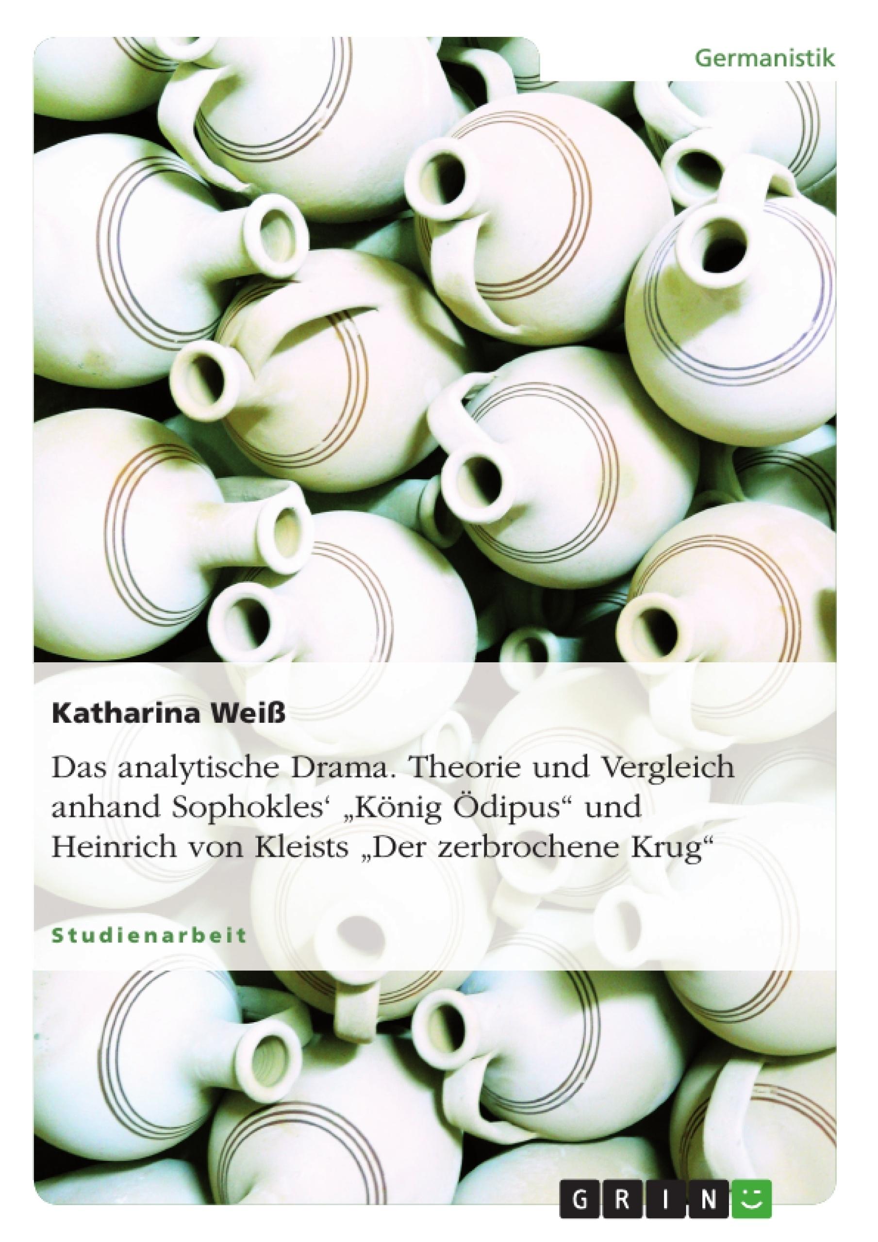 """Titel: Das analytische Drama. Theorie und Vergleich anhand Sophokles' """"König Ödipus"""" und Heinrich von Kleists """"Der zerbrochene Krug"""""""
