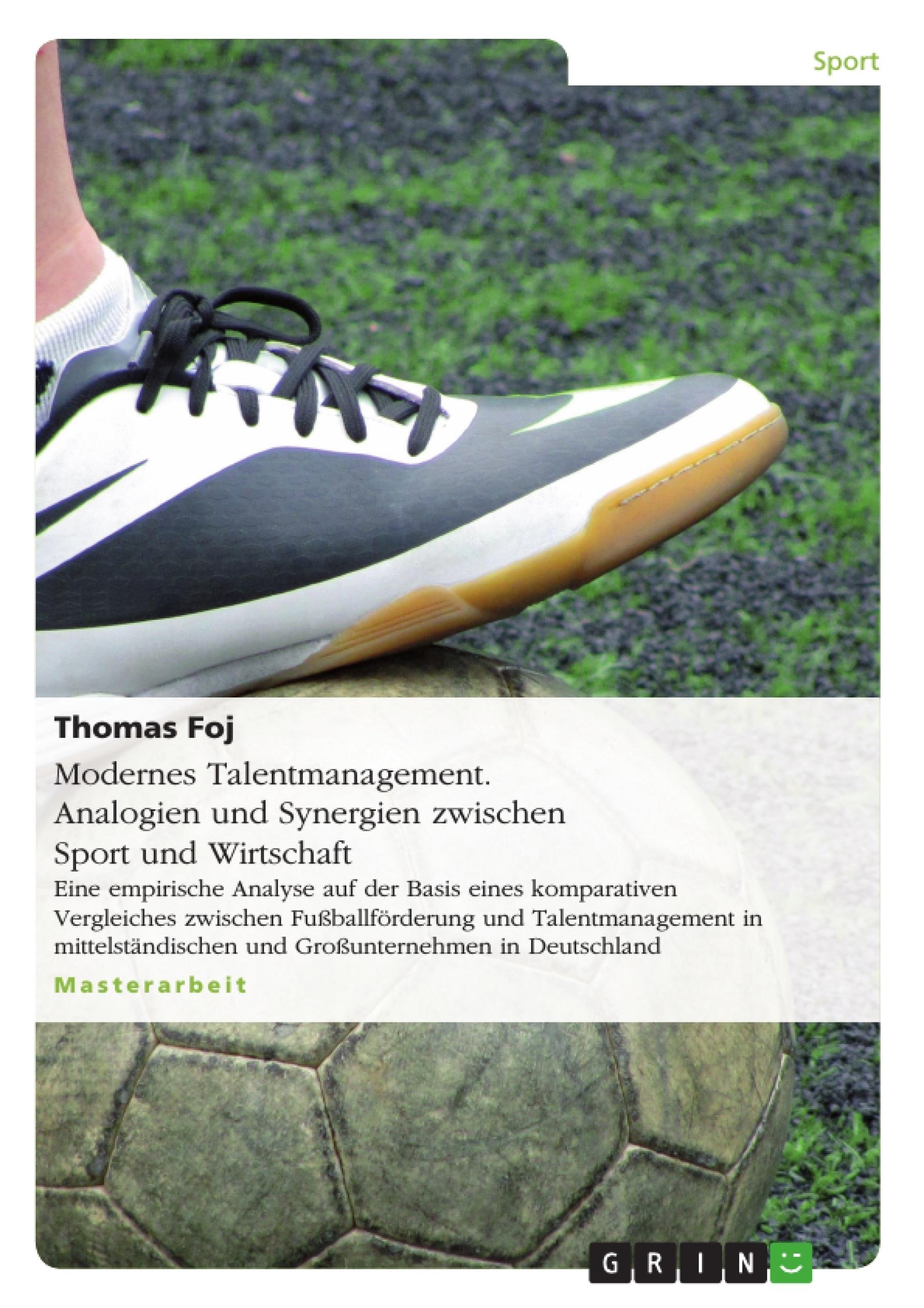Titel: Modernes Talentmanagement. Analogien und Synergien zwischen Sport und Wirtschaft