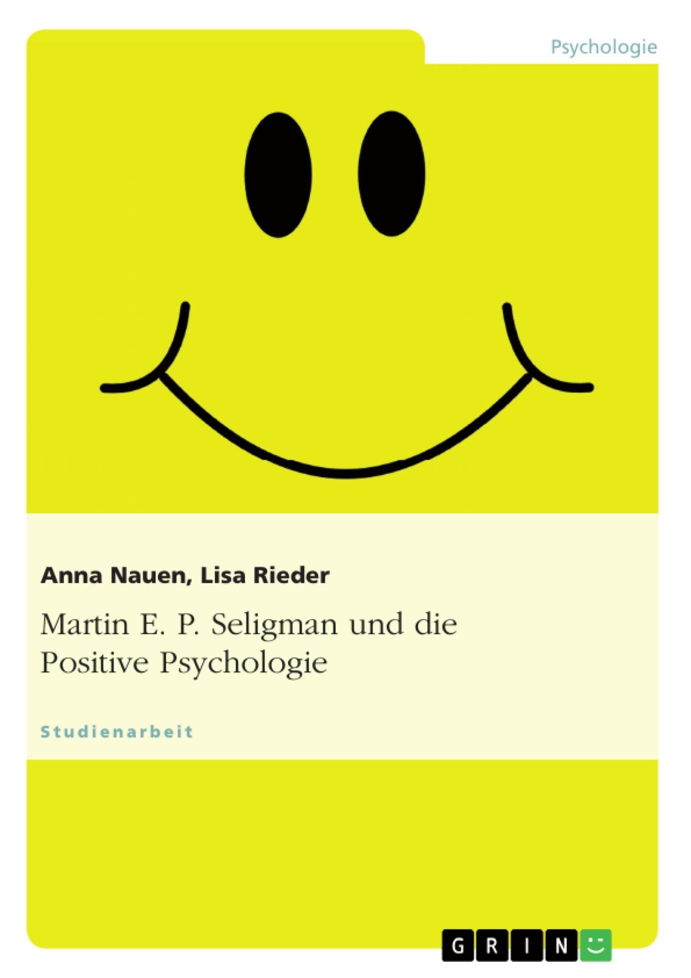 Titel: Martin E. P. Seligman und die Positive Psychologie