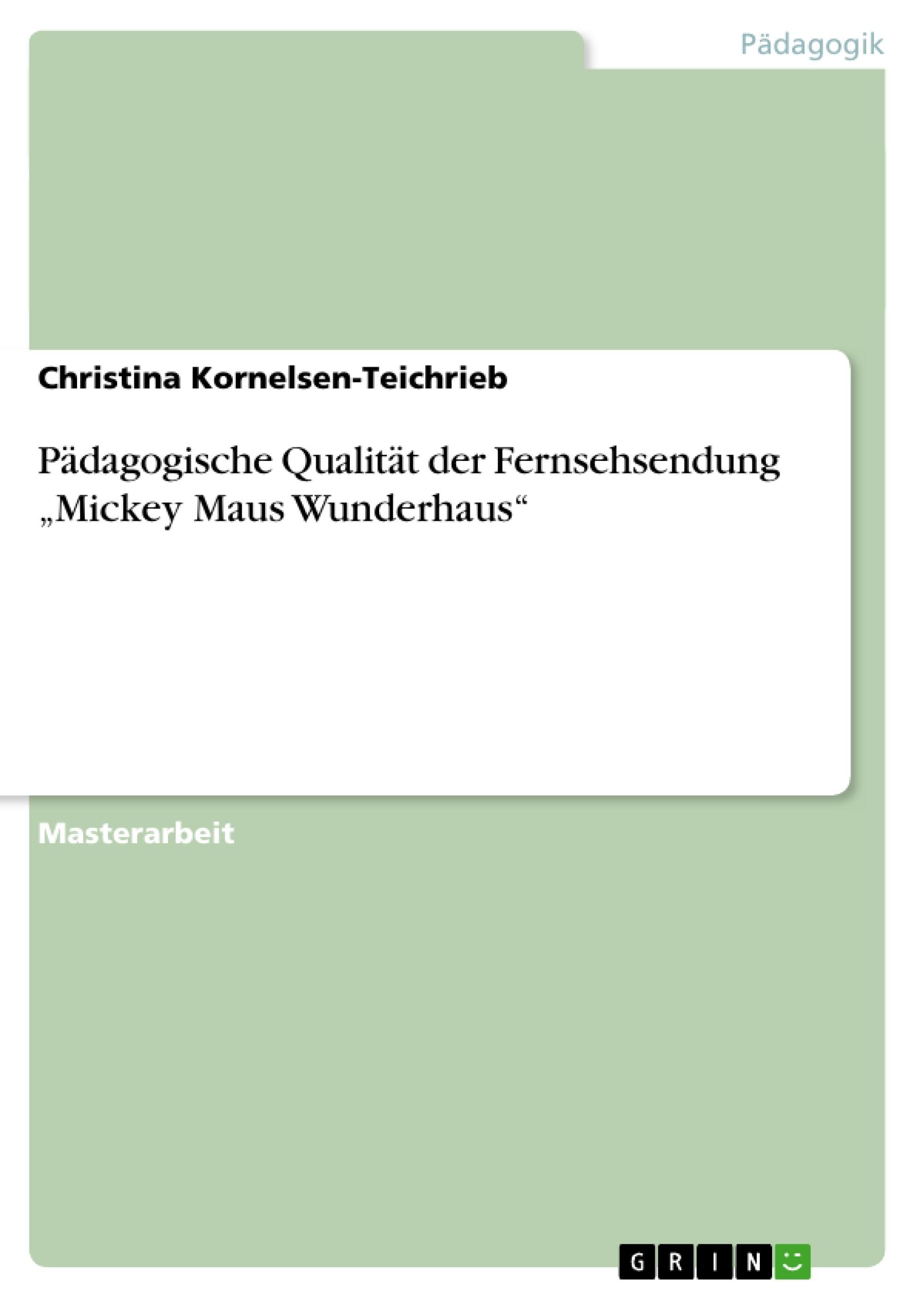 """Titel: Pädagogische Qualität der Fernsehsendung """"Mickey Maus Wunderhaus"""""""