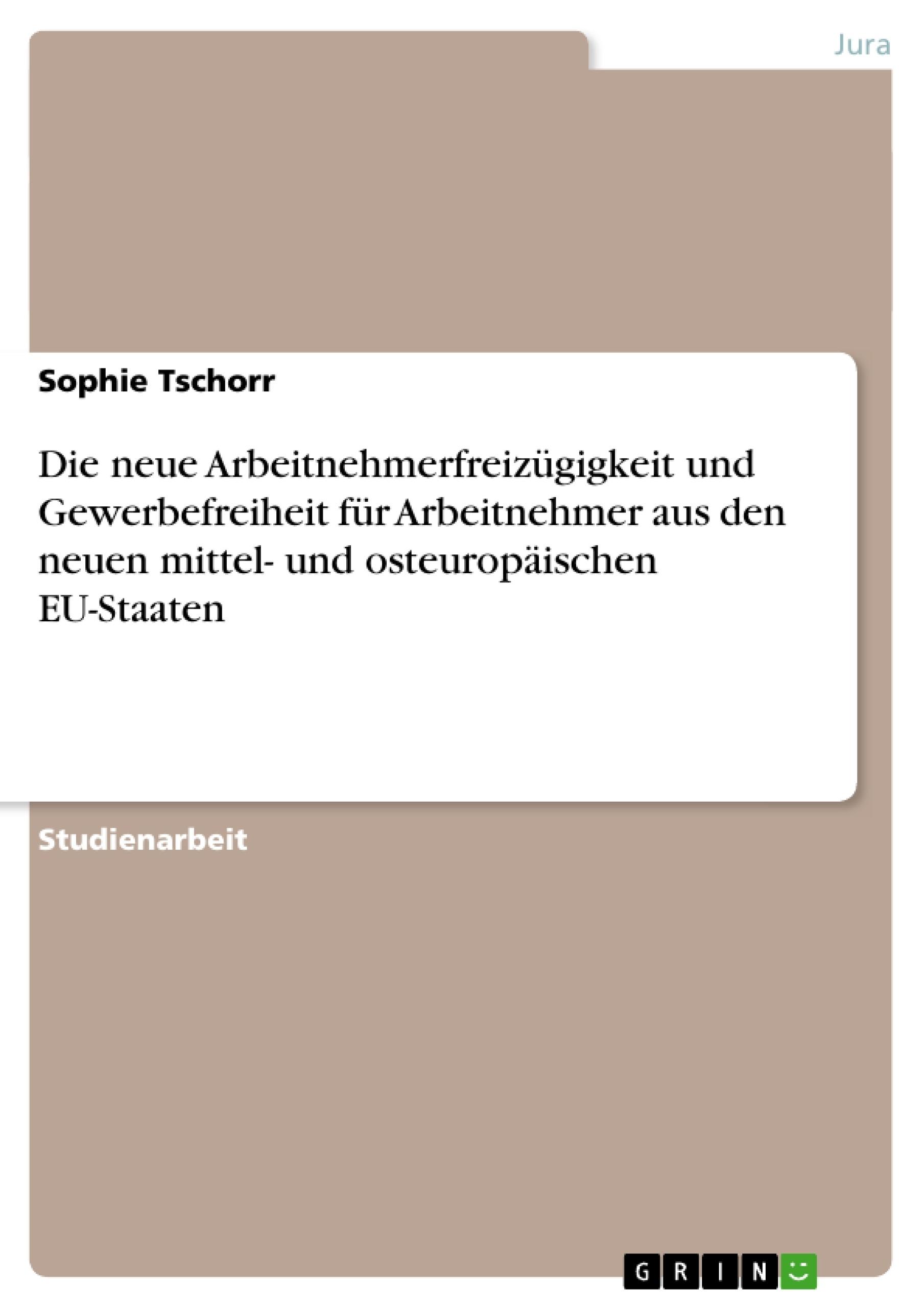 Titel: Die neue Arbeitnehmerfreizügigkeit und Gewerbefreiheit für Arbeitnehmer aus den neuen mittel- und osteuropäischen EU-Staaten