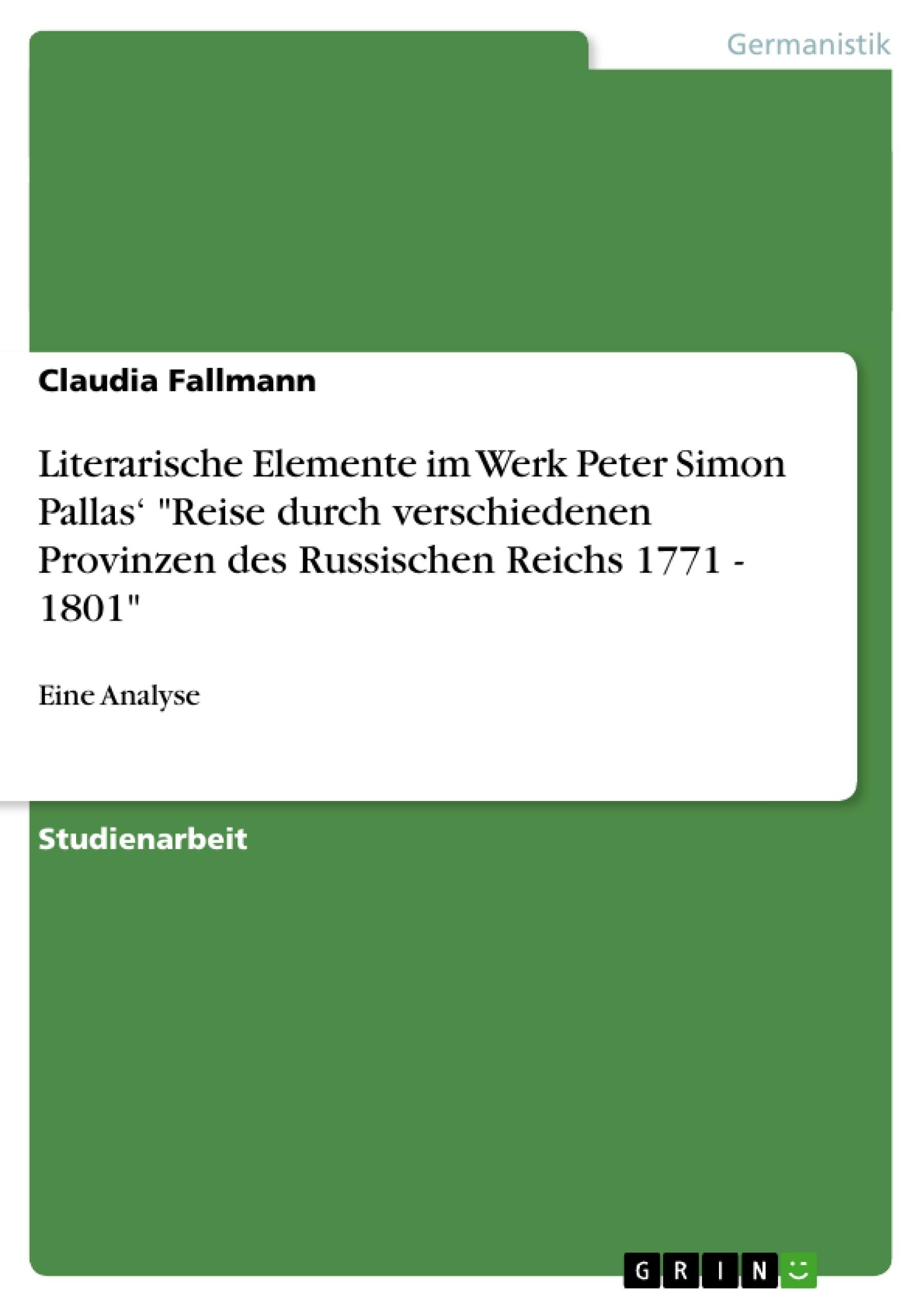 """Titel: Literarische Elemente im Werk Peter Simon Pallas' """"Reise durch verschiedenen Provinzen des Russischen Reichs 1771 - 1801"""""""