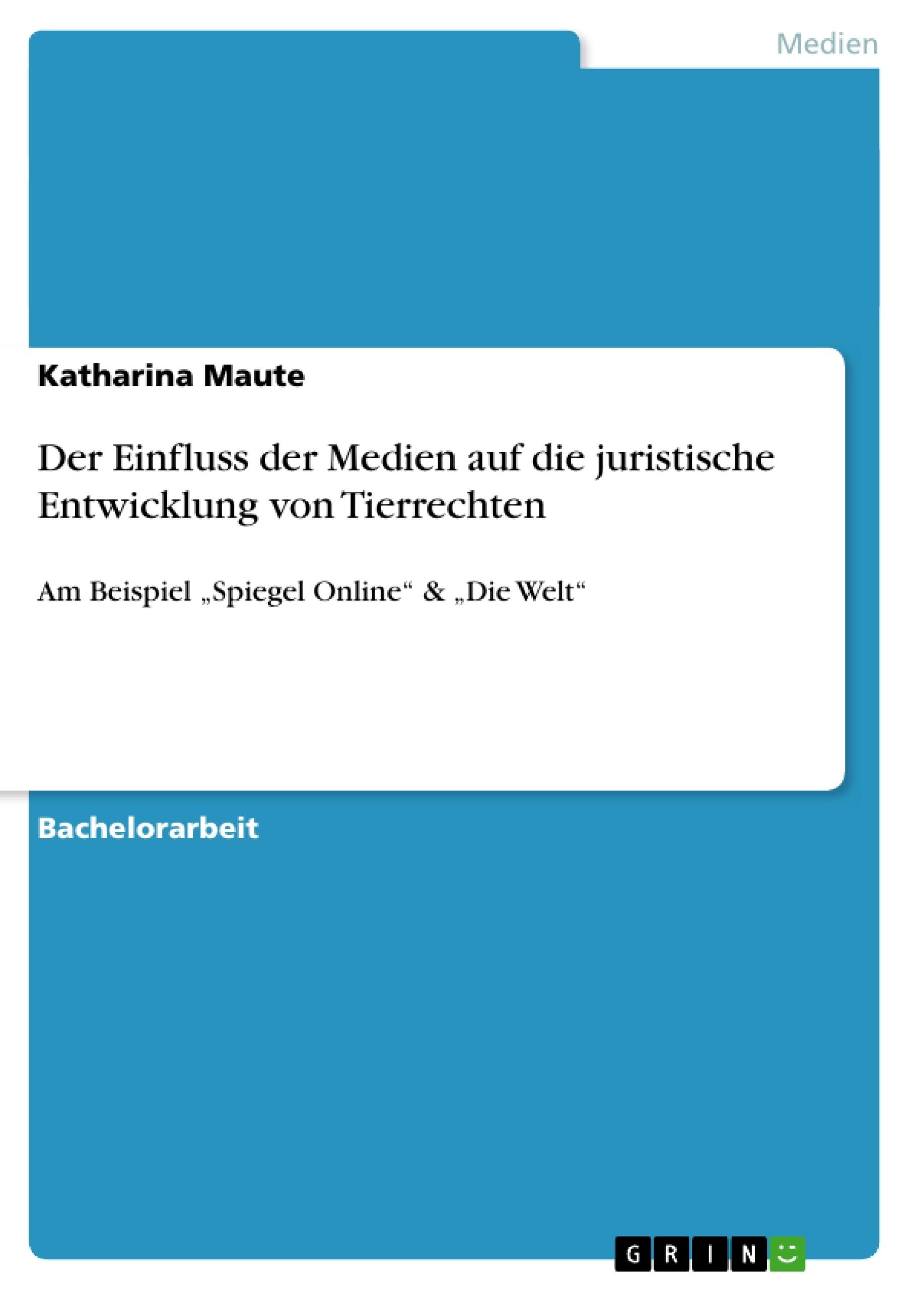 Titel: Der Einfluss der Medien auf die juristische Entwicklung von Tierrechten
