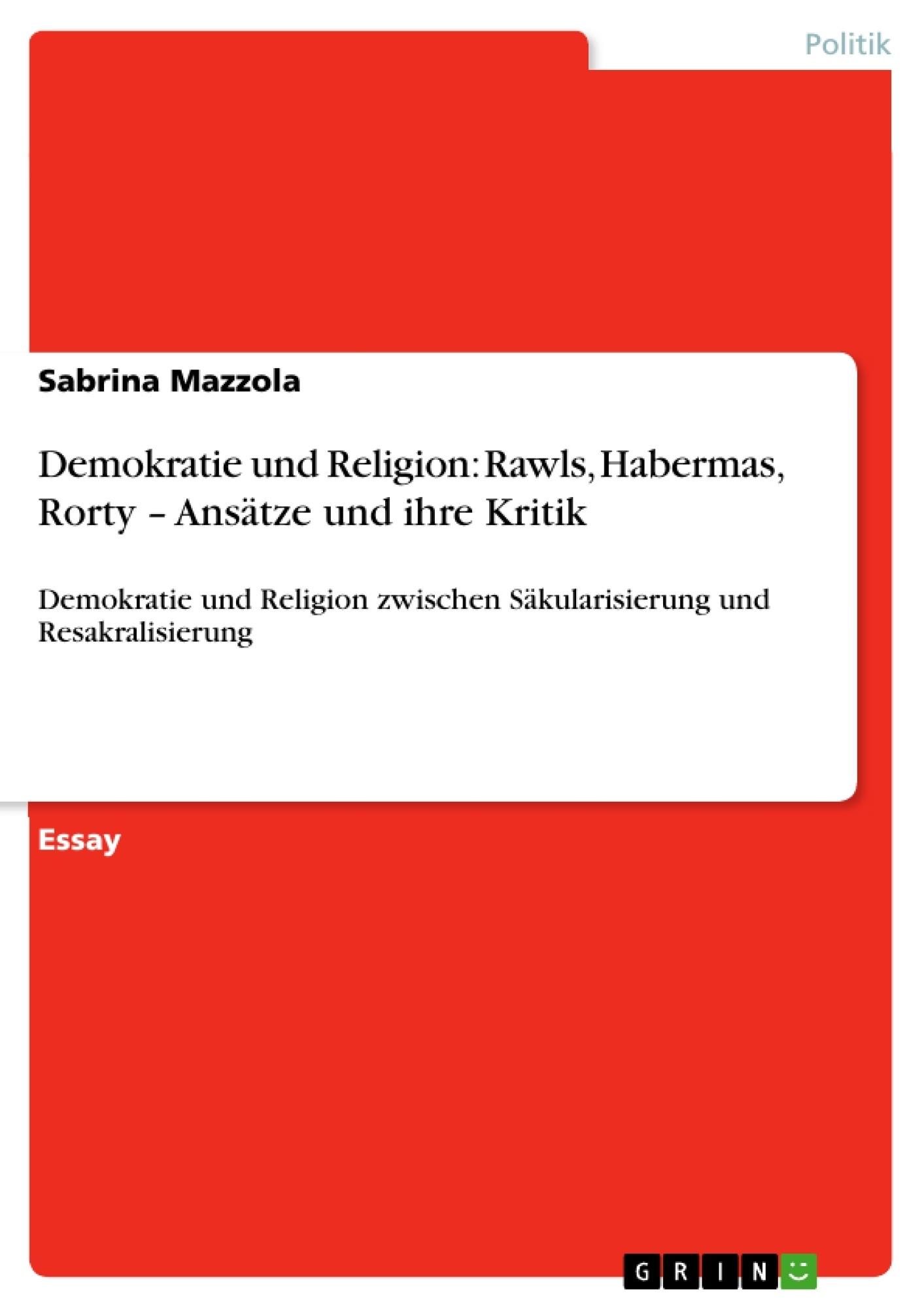 Titel: Demokratie und Religion: Rawls, Habermas, Rorty – Ansätze und ihre Kritik