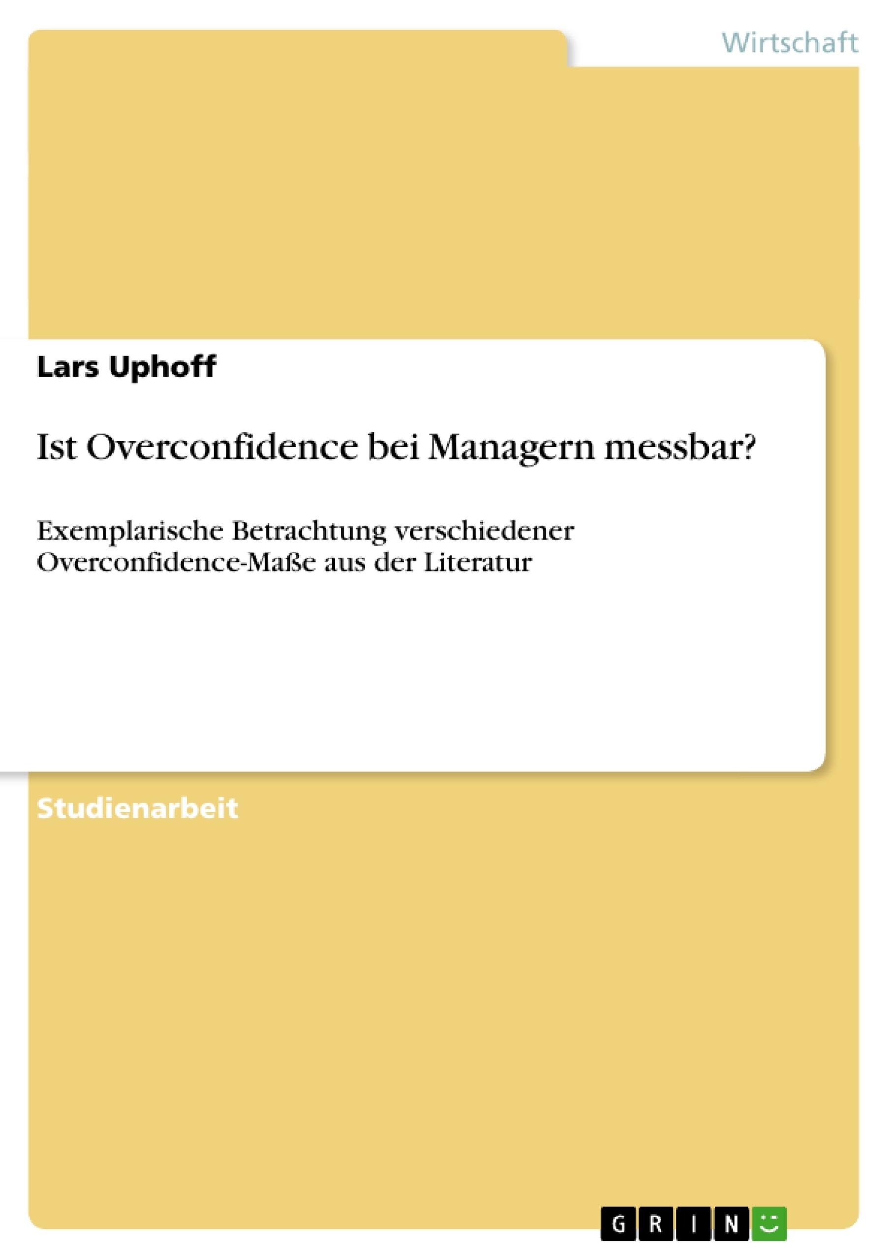 Titel: Ist Overconfidence bei Managern messbar?