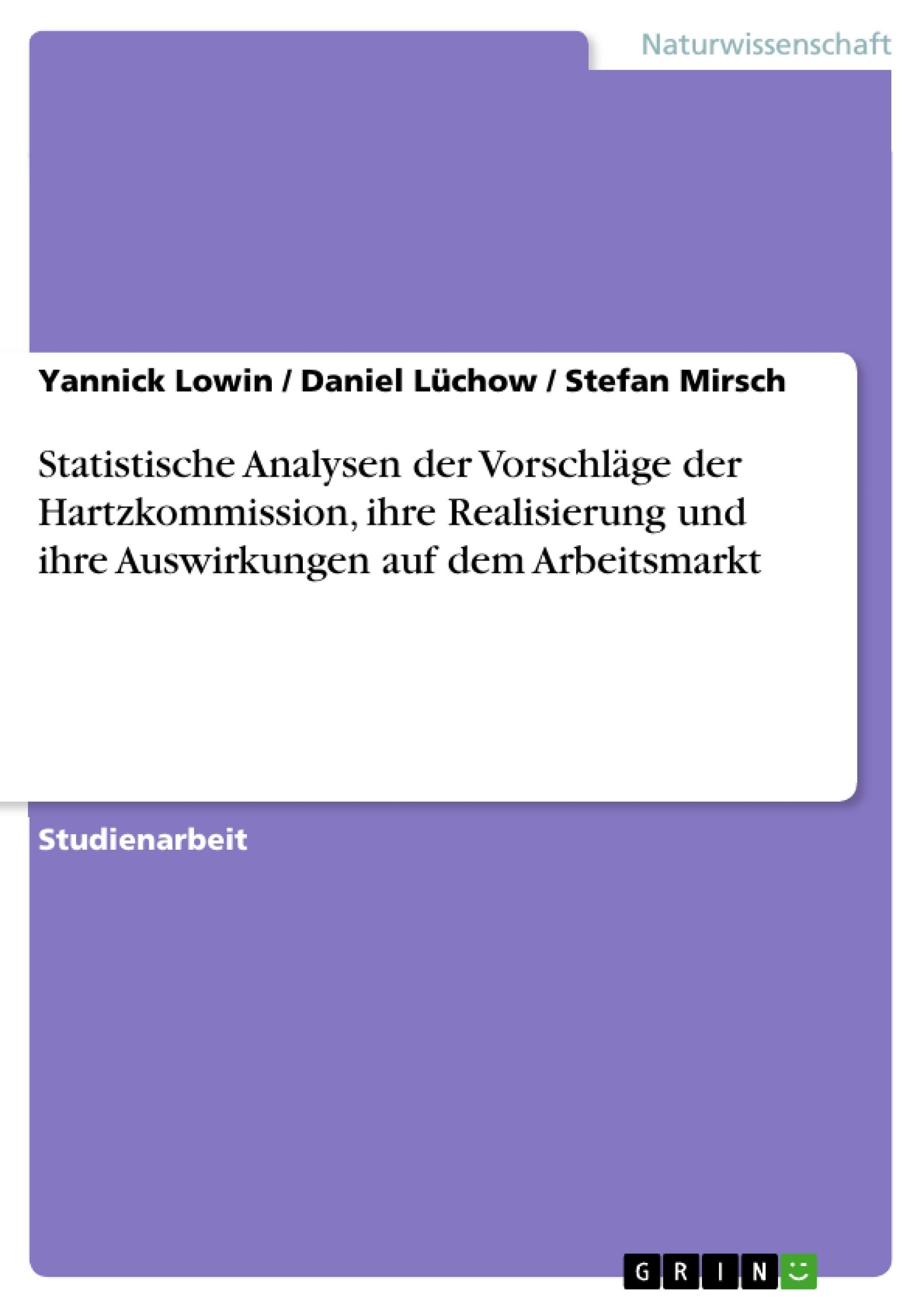 Titel: Statistische Analysen der Vorschläge der Hartzkommission, ihre Realisierung und ihre  Auswirkungen auf dem Arbeitsmarkt