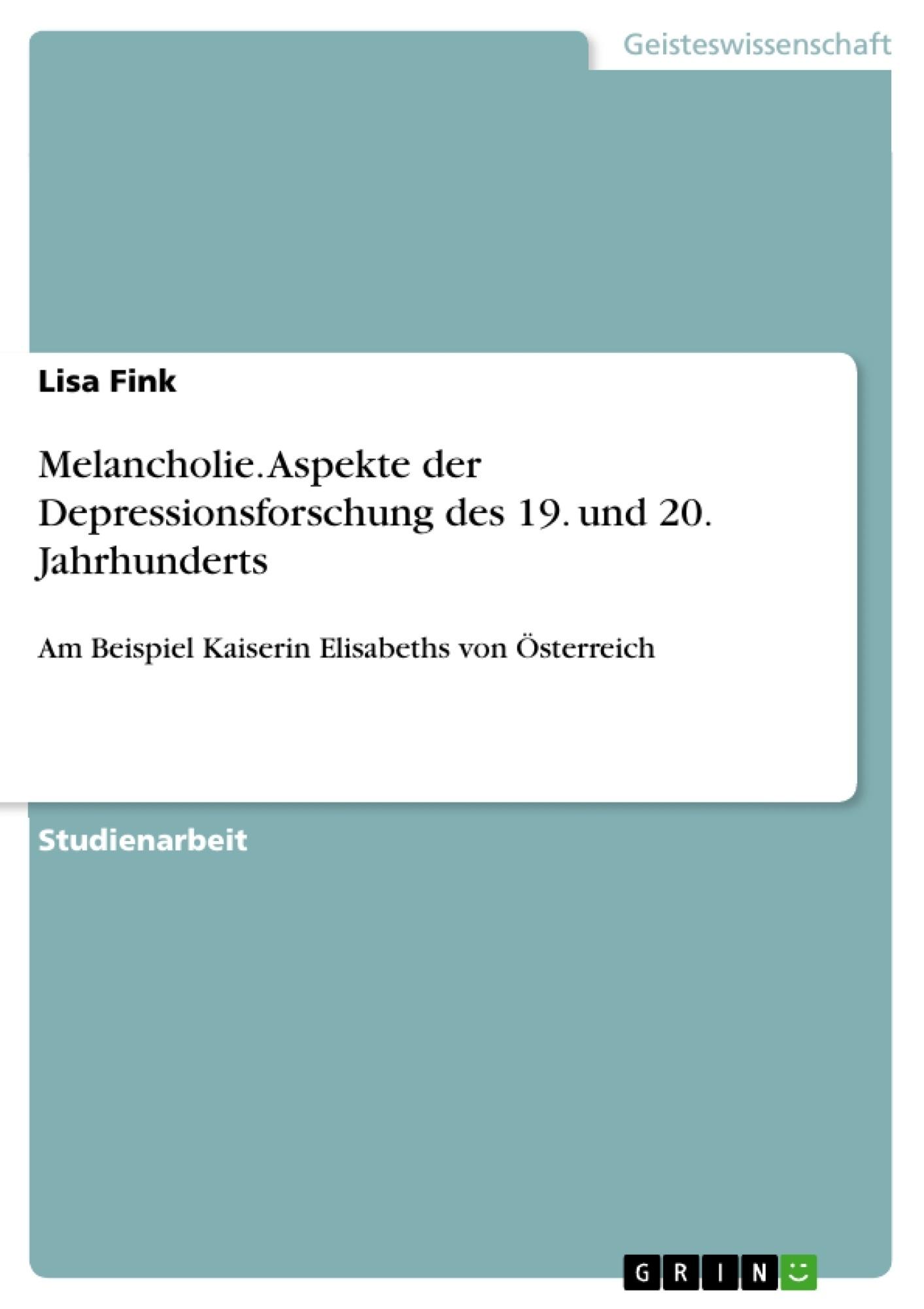 Titel: Melancholie. Aspekte der Depressionsforschung des 19. und 20. Jahrhunderts