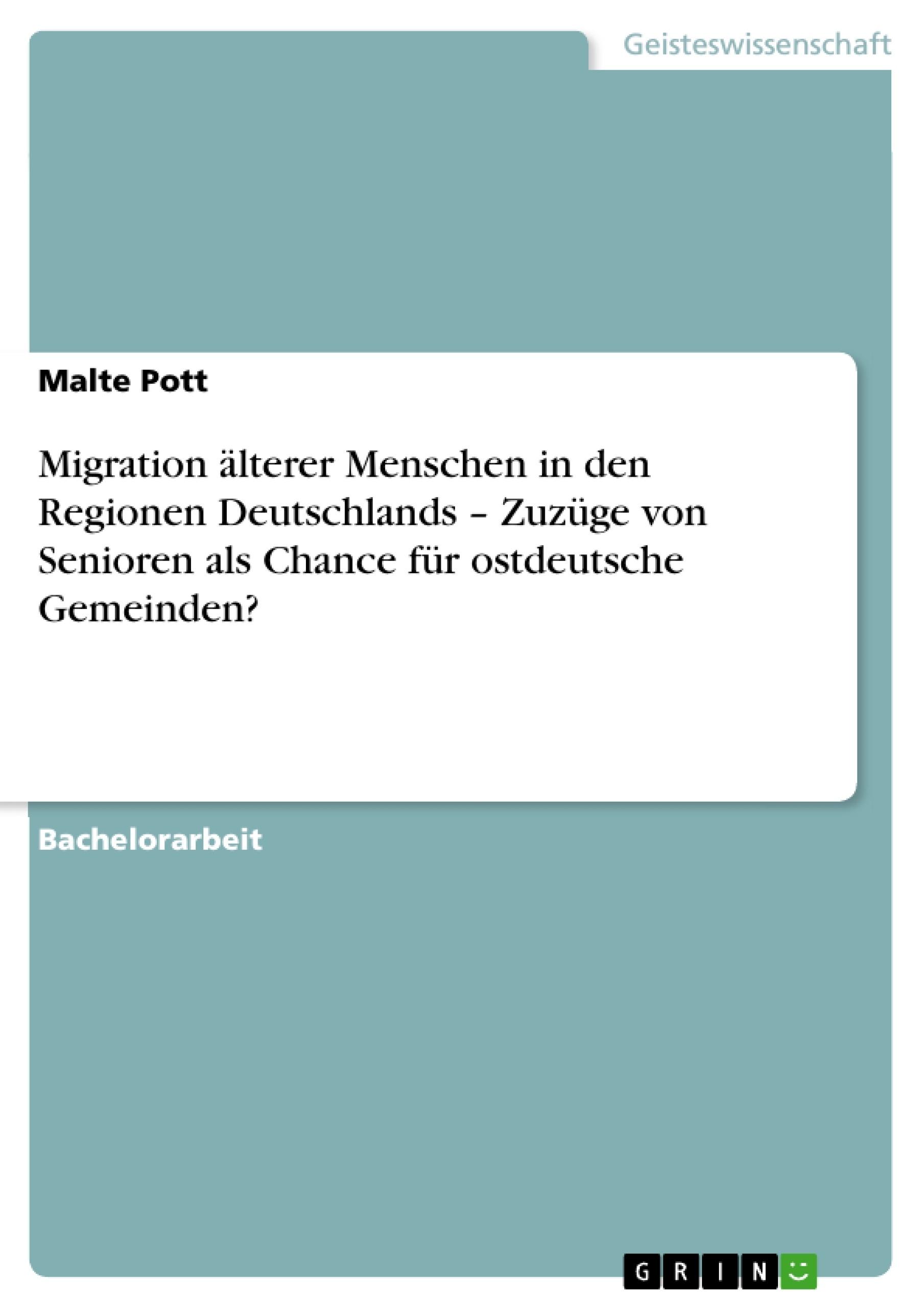 Titel: Migration älterer Menschen in den Regionen Deutschlands – Zuzüge von Senioren als Chance für ostdeutsche Gemeinden?