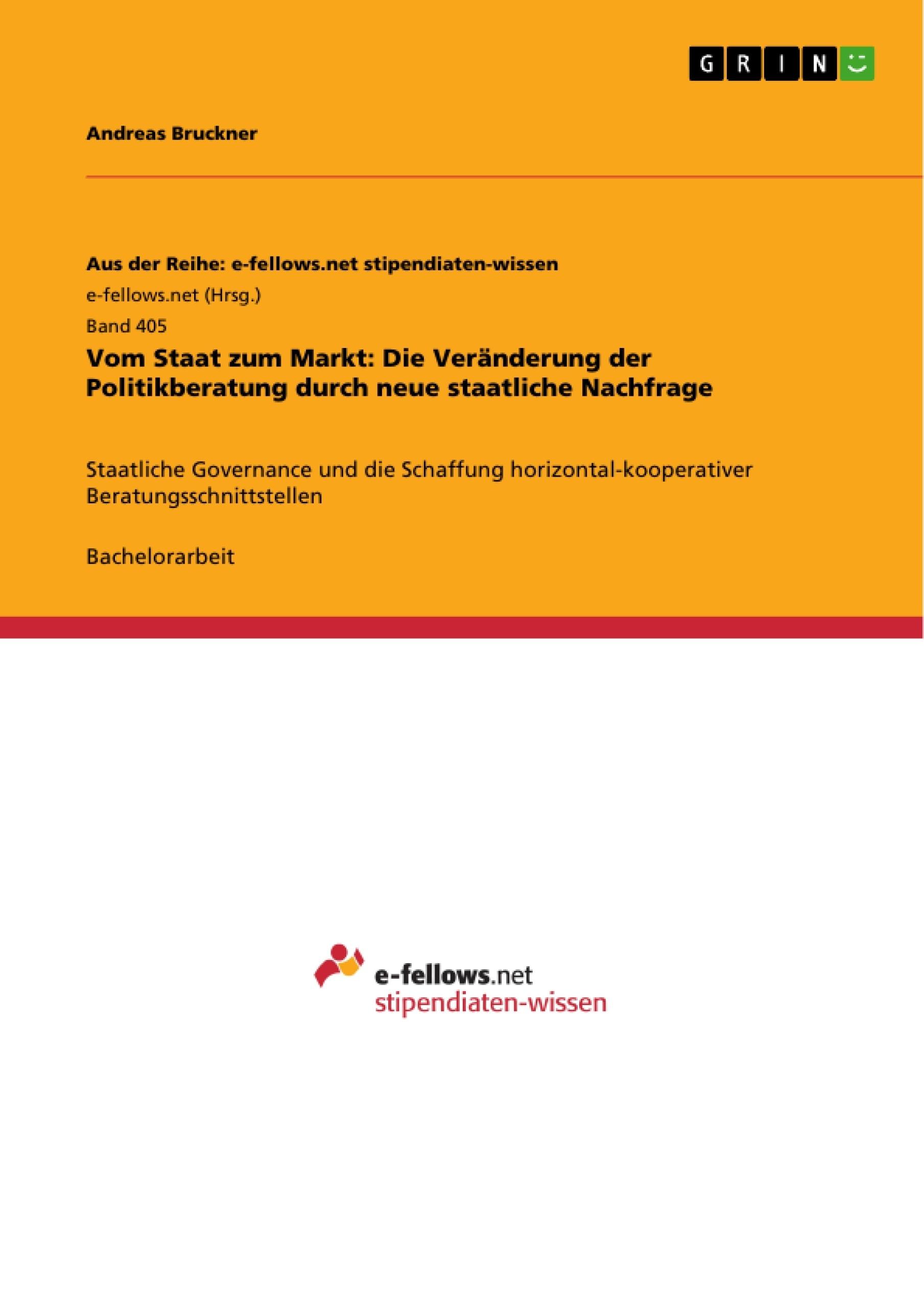 Titel: Vom Staat zum Markt: Die Veränderung der Politikberatung durch neue staatliche Nachfrage