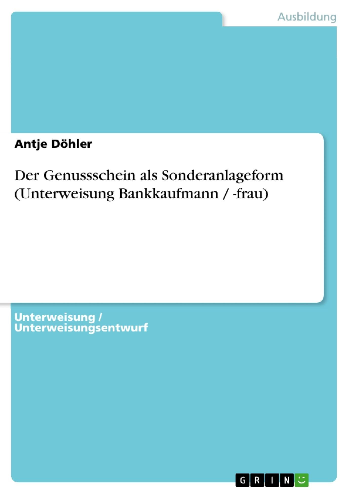 Titel: Der Genussschein als Sonderanlageform (Unterweisung Bankkaufmann / -frau)