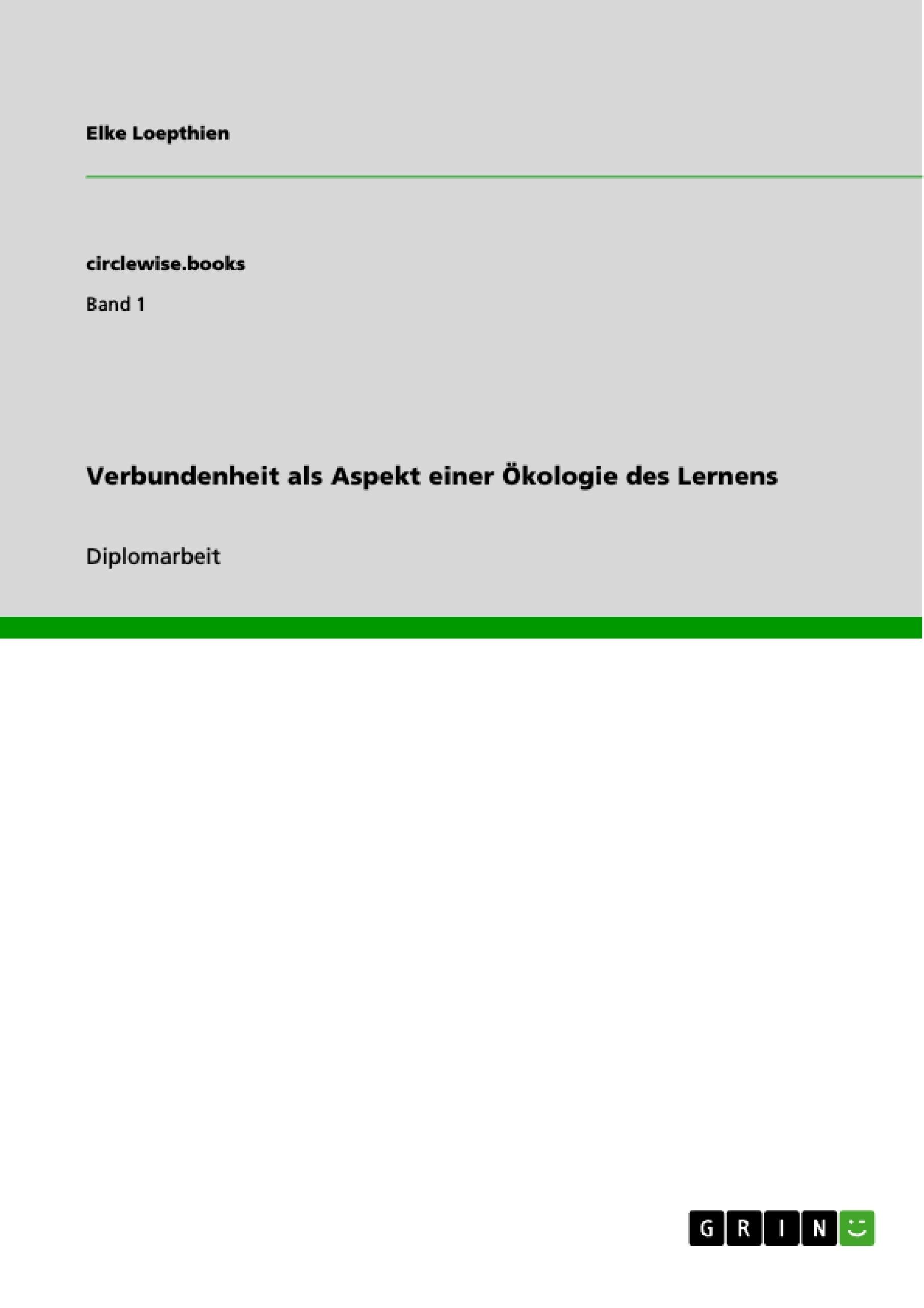Titel: Verbundenheit als Aspekt einer Ökologie des Lernens