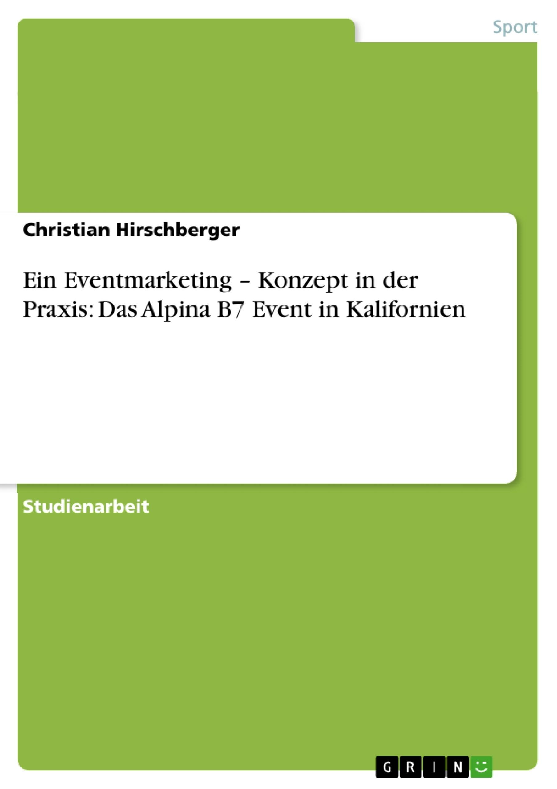 Titel: Ein Eventmarketing – Konzept in der Praxis: Das Alpina B7 Event in Kalifornien
