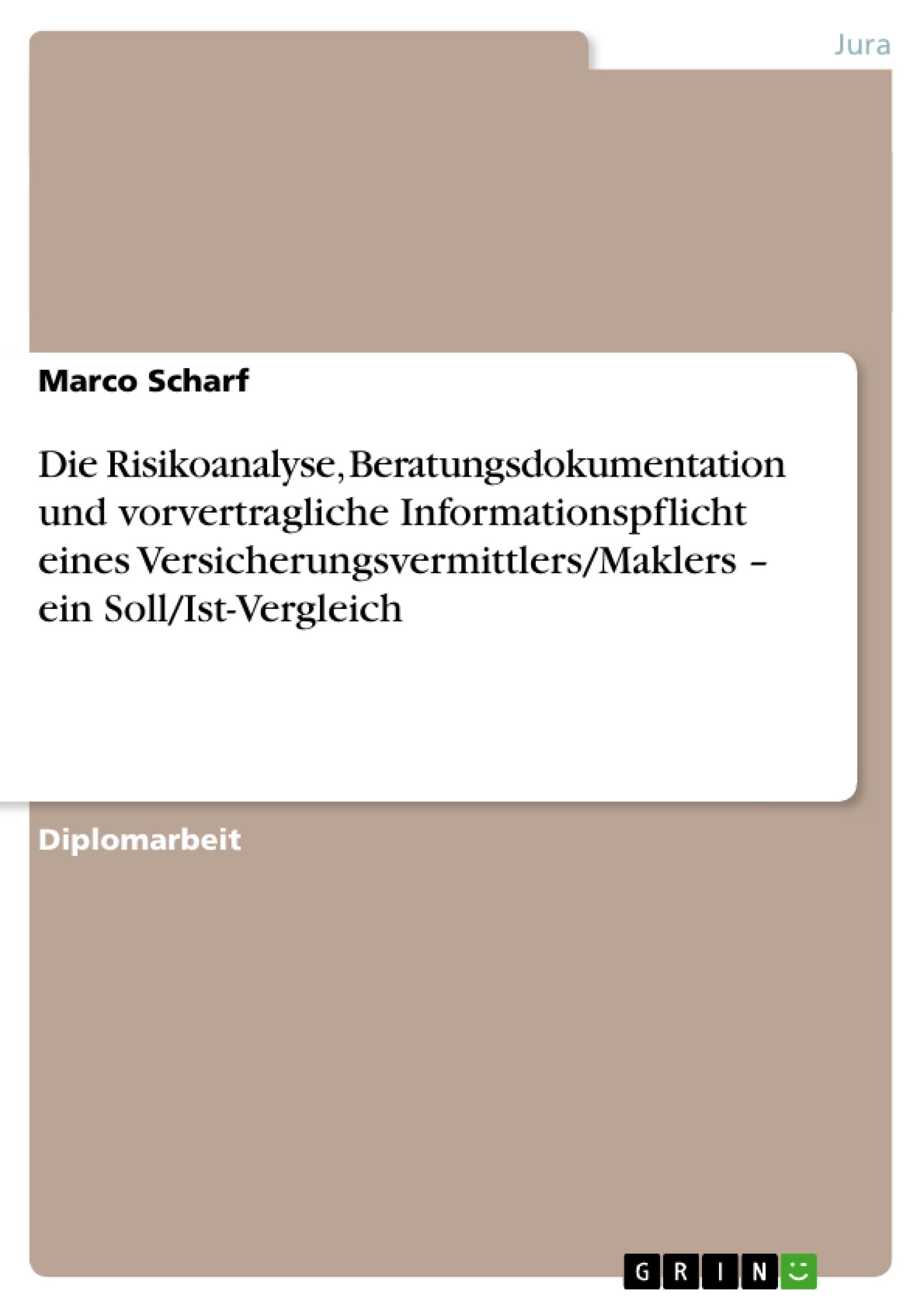 Titel: Die Risikoanalyse, Beratungsdokumentation und vorvertragliche Informationspflicht eines Versicherungsvermittlers/Maklers – ein Soll/Ist-Vergleich