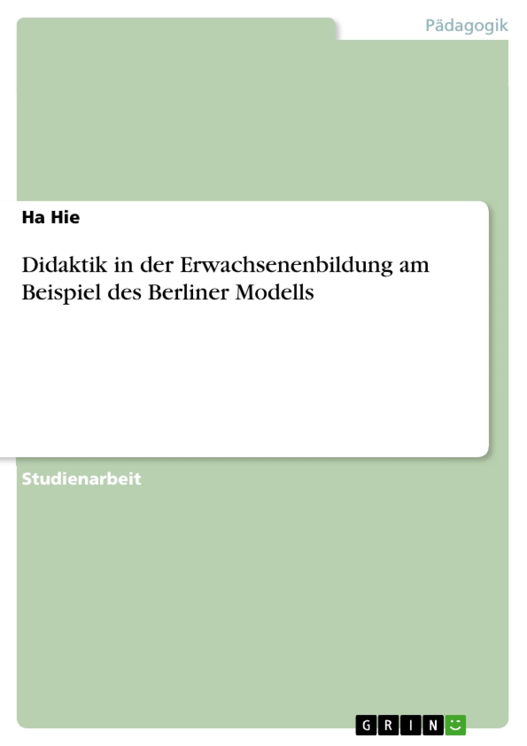 Titel: Didaktik in der Erwachsenenbildung am Beispiel des Berliner Modells