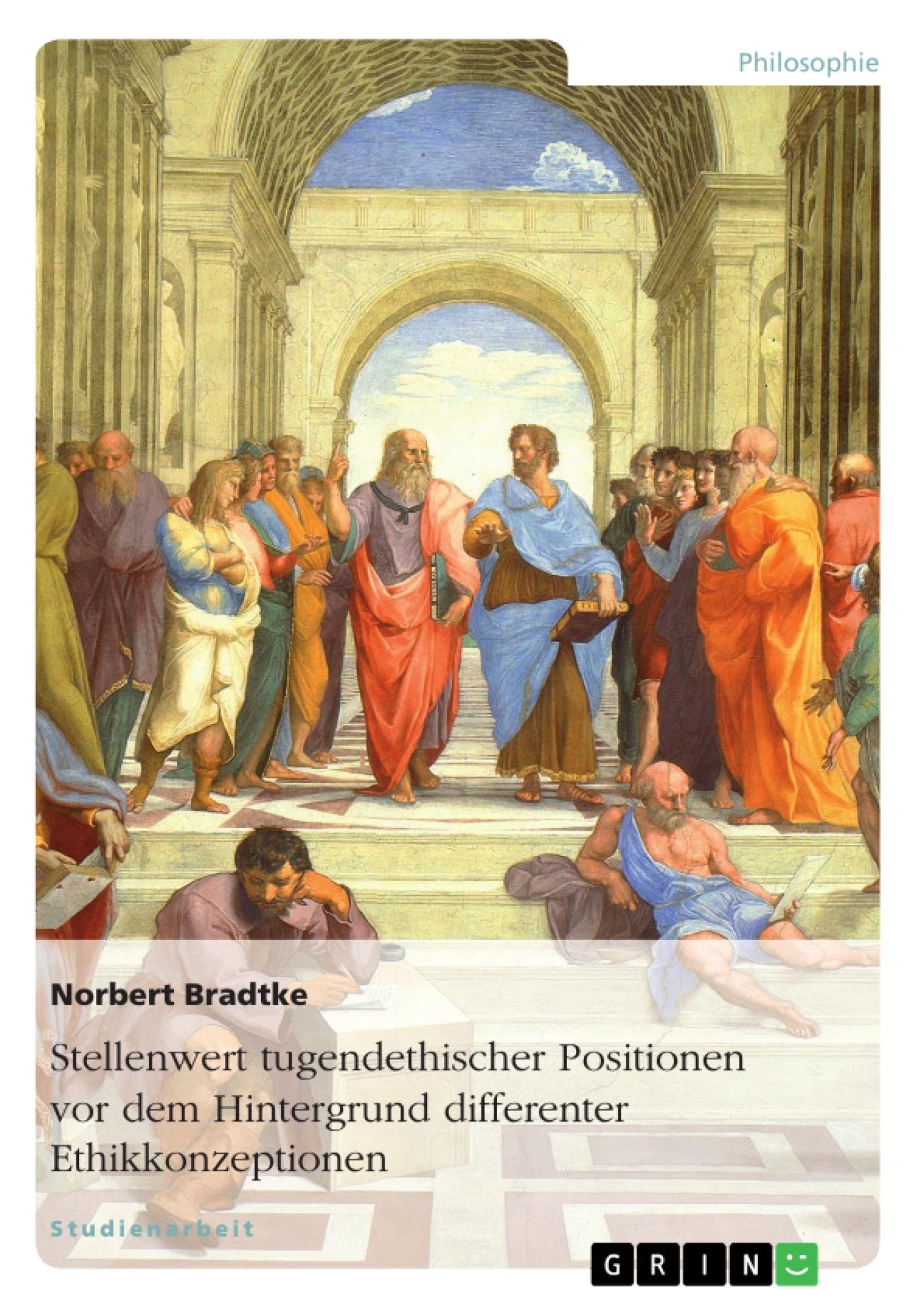 Titel: Stellenwert tugendethischer Positionen vor dem Hintergrund differenter Ethikkonzeptionen