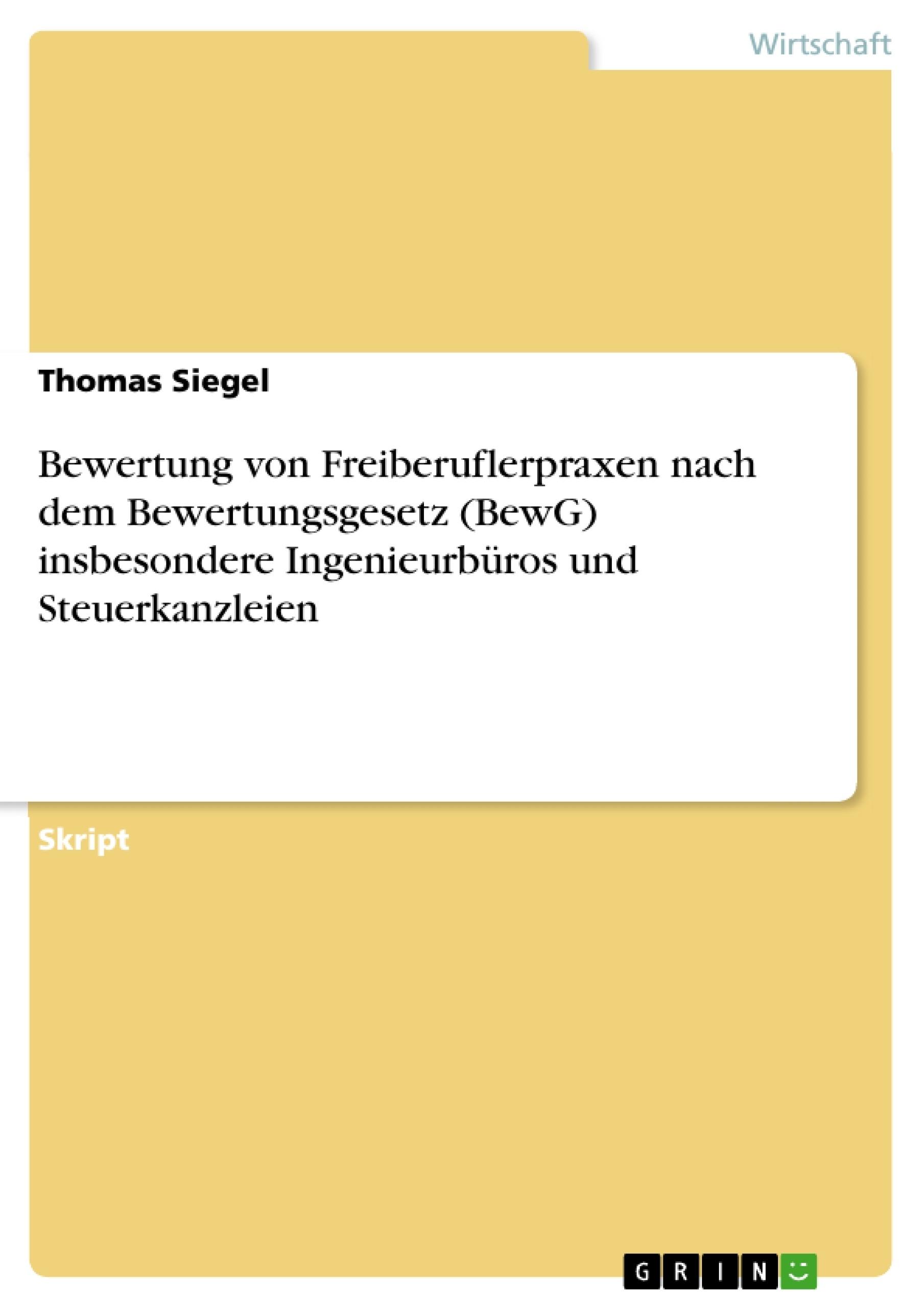 Titel: Bewertung von Freiberuflerpraxen nach dem Bewertungsgesetz (BewG) insbesondere Ingenieurbüros und Steuerkanzleien