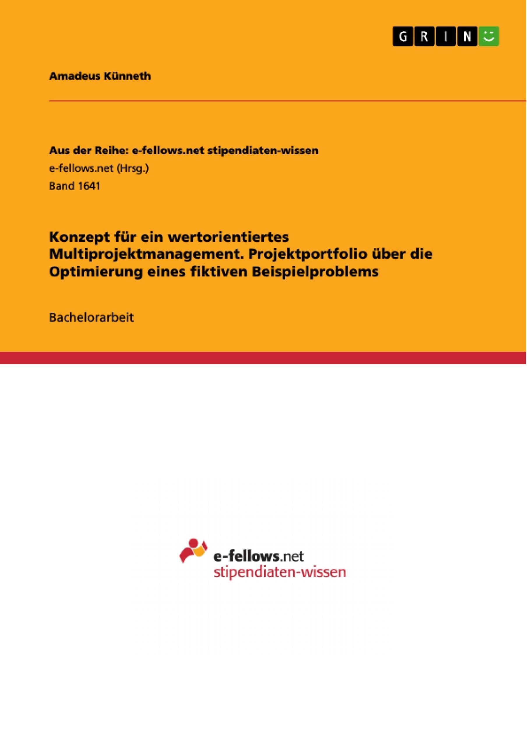 Titel: Konzept für ein wertorientiertes Multiprojektmanagement. Projektportfolio über die Optimierung eines fiktiven Beispielproblems