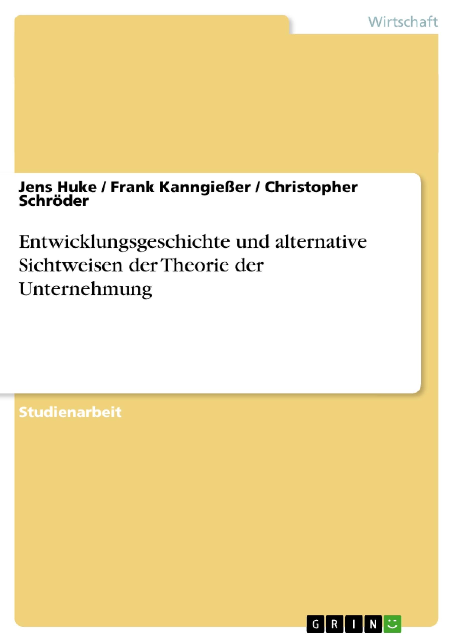 Titel: Entwicklungsgeschichte und alternative Sichtweisen der Theorie der Unternehmung