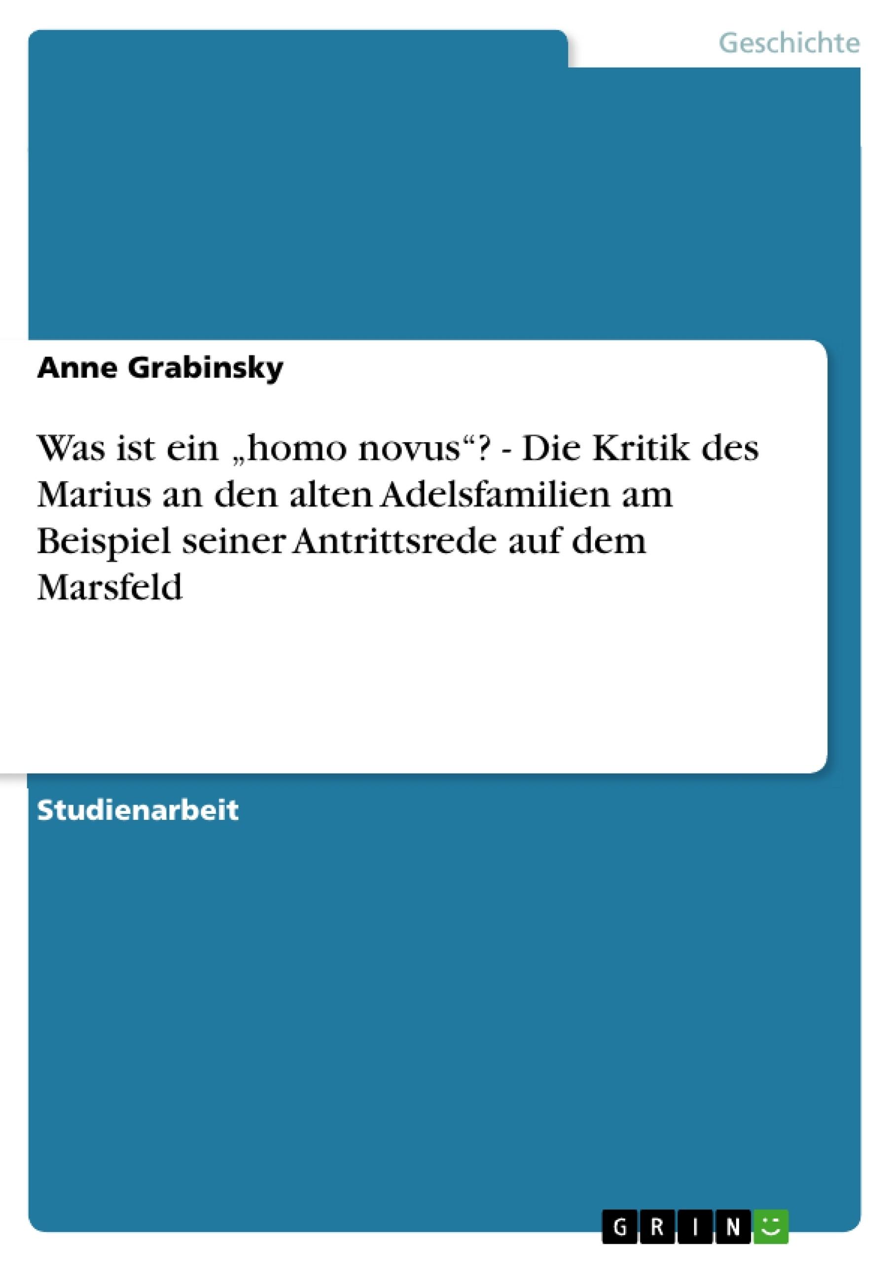 """Titel: Was ist ein """"homo novus""""? - Die Kritik des Marius an den alten Adelsfamilien am Beispiel seiner Antrittsrede auf dem Marsfeld"""