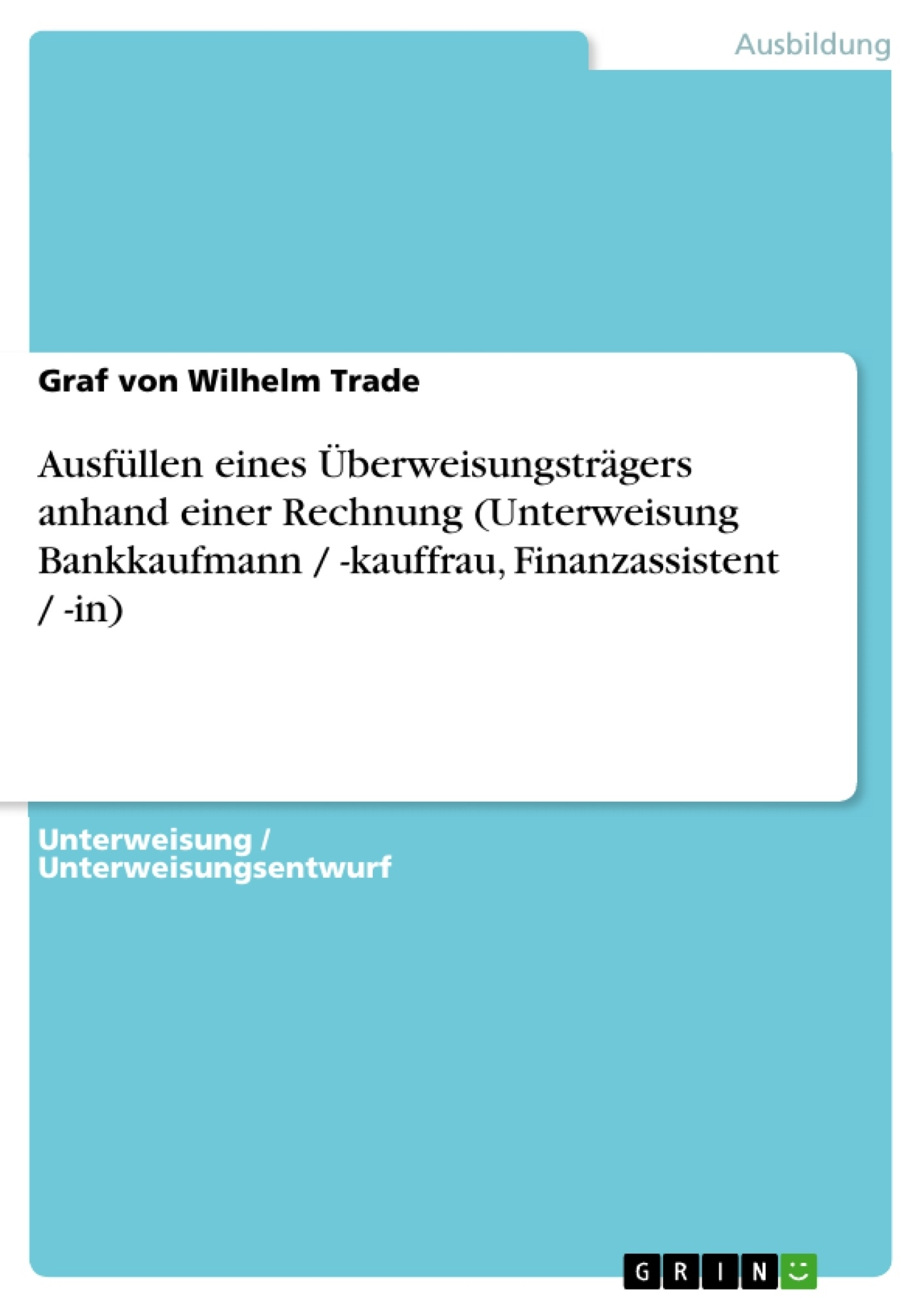 Titel: Ausfüllen eines Überweisungsträgers anhand einer Rechnung (Unterweisung Bankkaufmann / -kauffrau, Finanzassistent / -in)