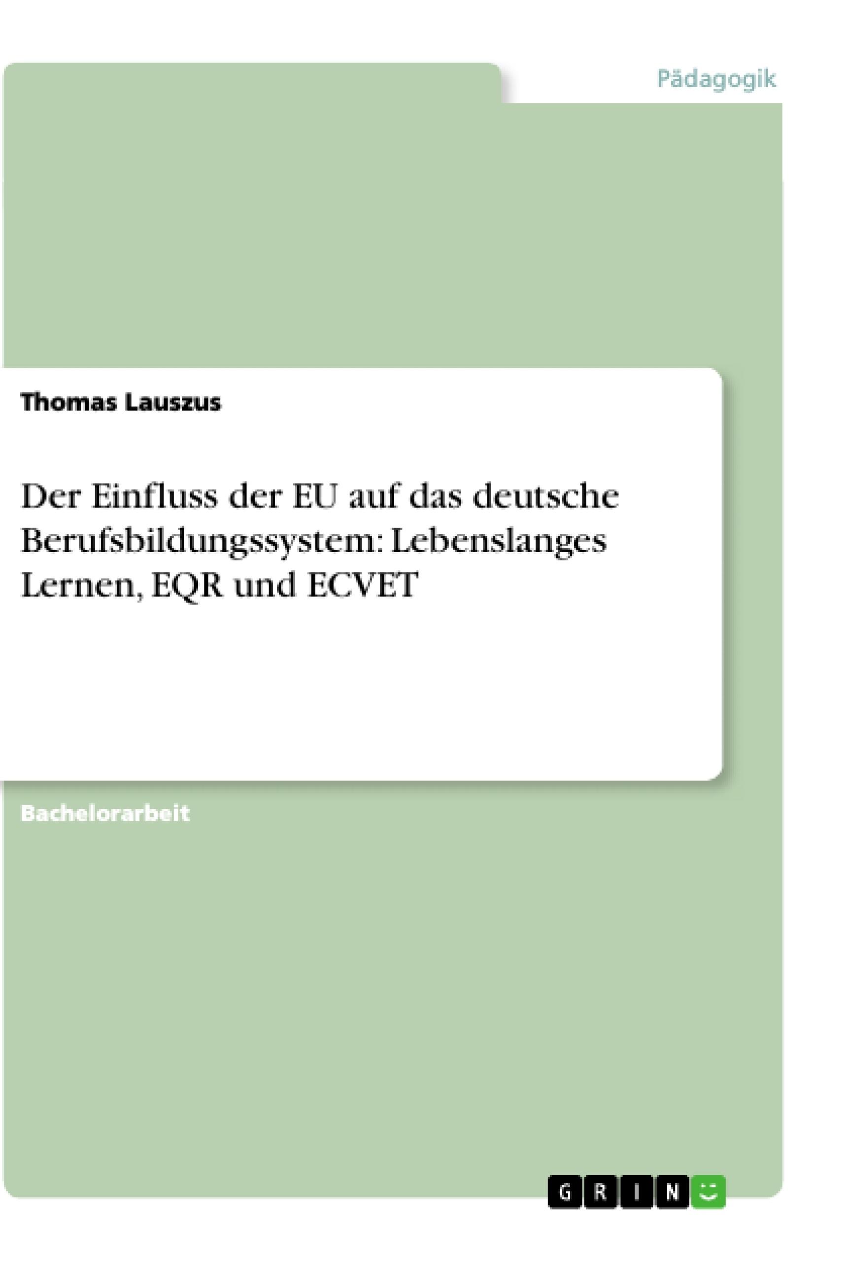 Titel: Der Einfluss der EU auf das deutsche Berufsbildungssystem: Lebenslanges Lernen, EQR und ECVET